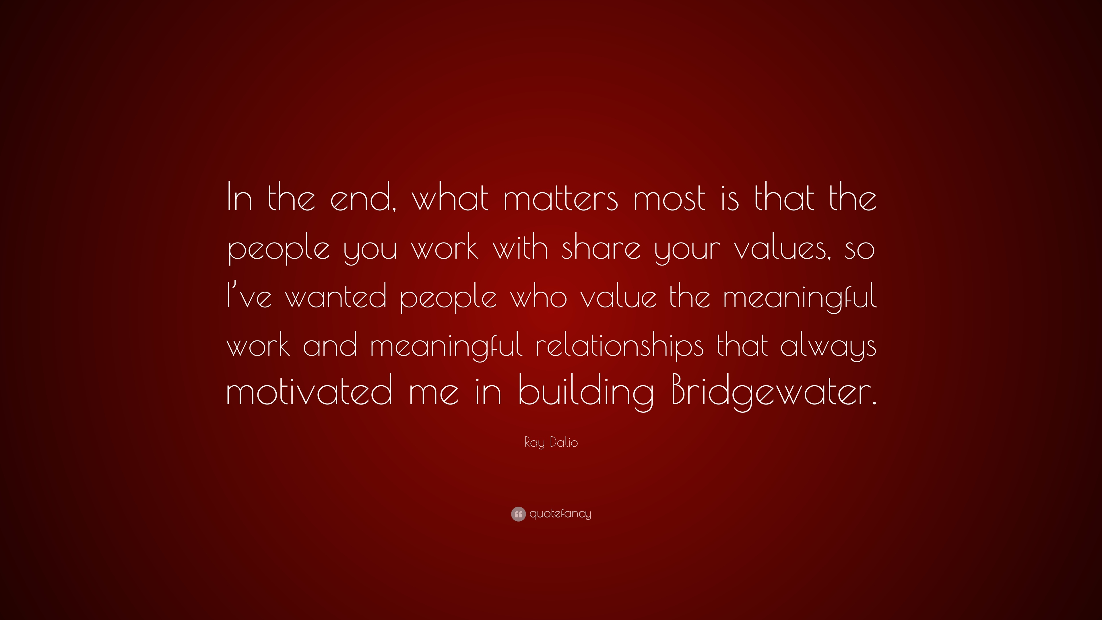 "Most Meaningful Quotes Ray Dalio Quote ""In The End What Matters Most Is That The People"