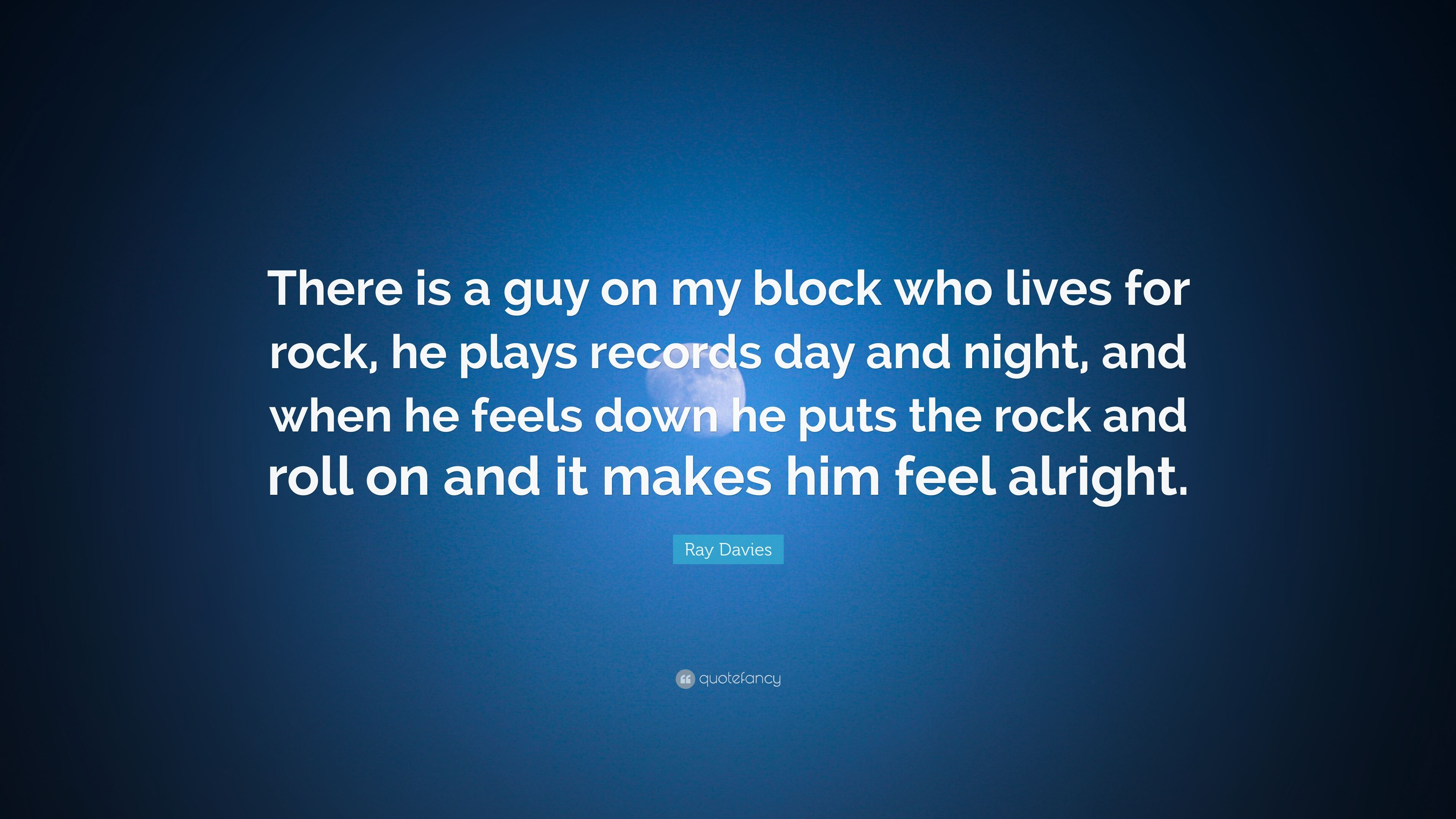 Ray Davies Quote There Is A Guy On My Block Who Lives For Rock