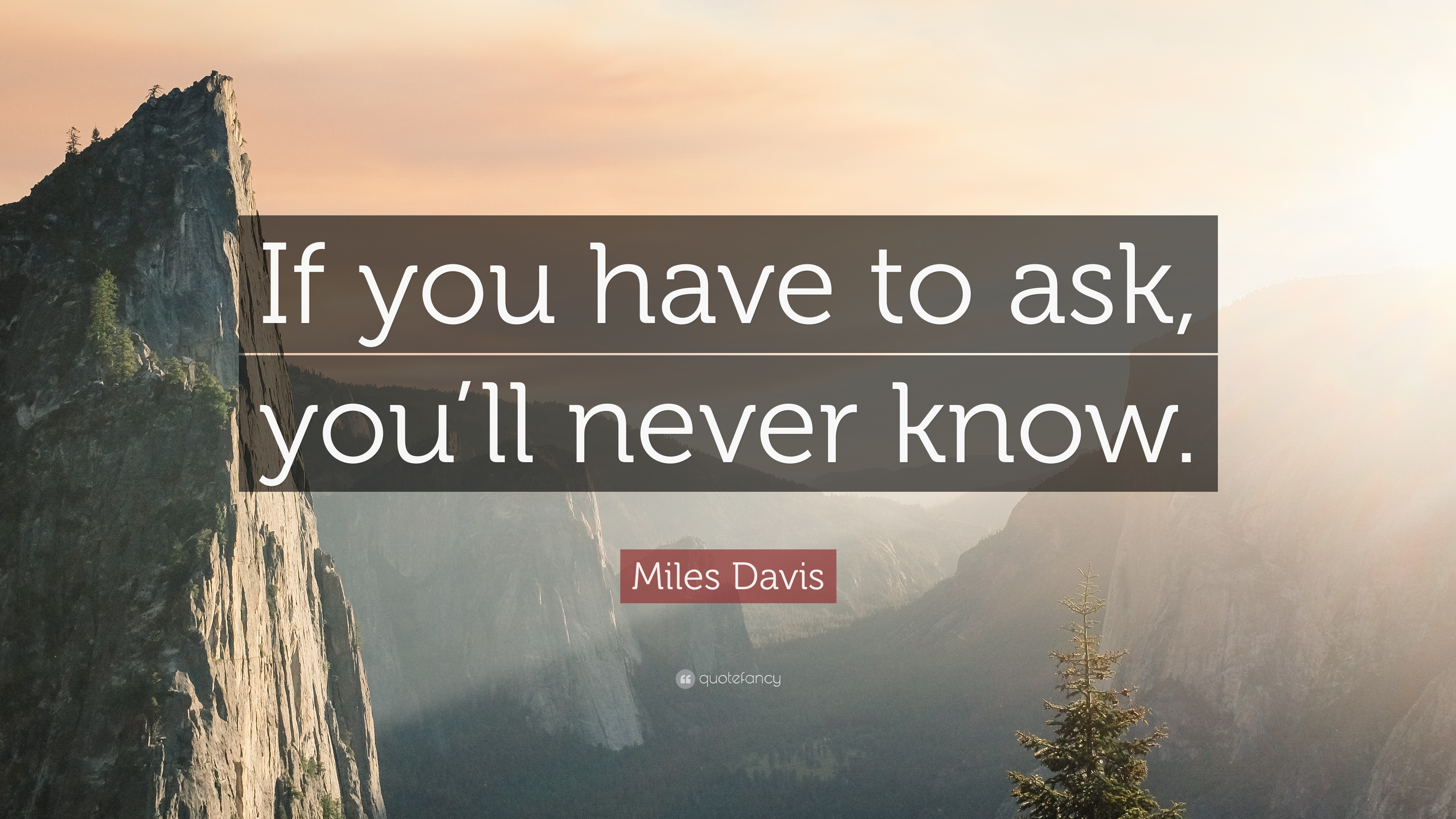 "Miles Davis Quote: ""If you have to ask, you'll never know."""