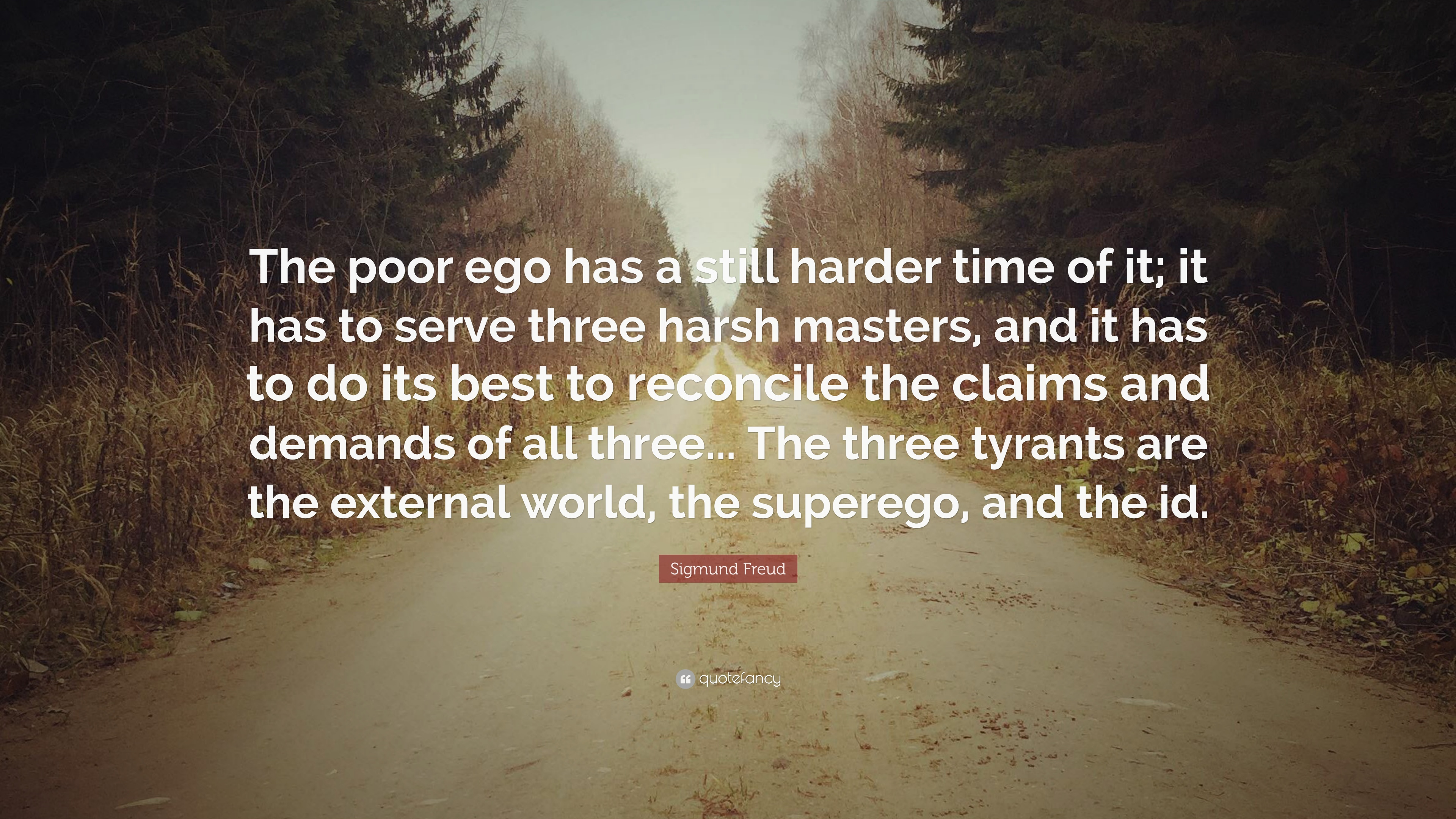 """Sigmund Freud Quote: """"The Poor Ego Has A Still Harder Time"""