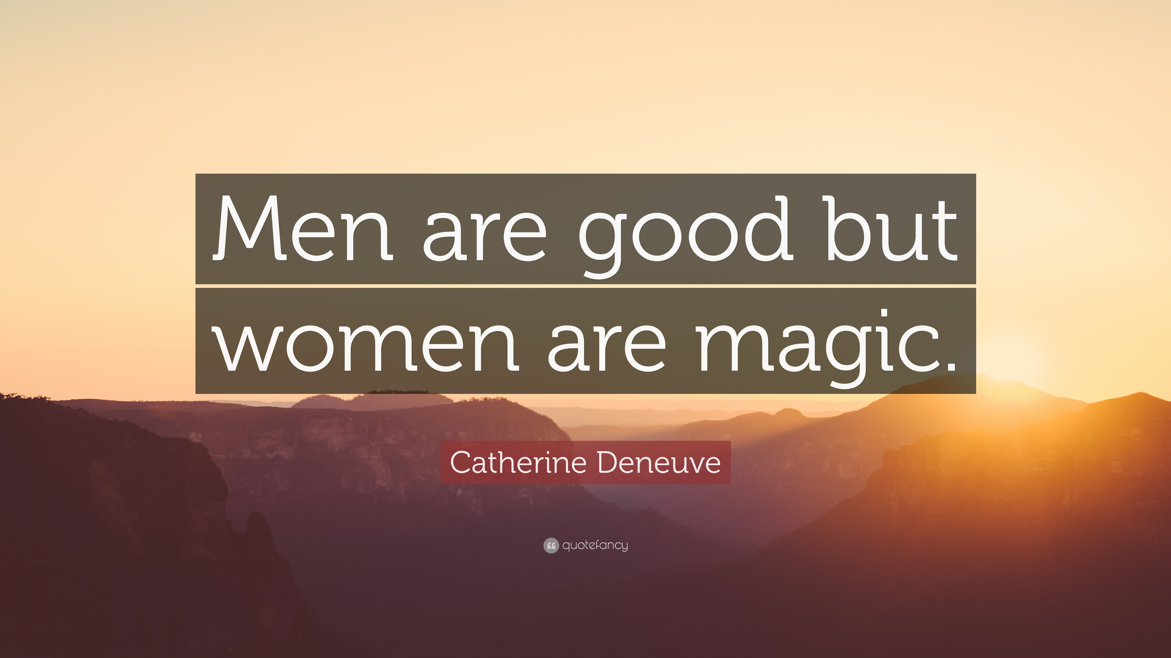 "Quotes About Men And Women Catherine Deneuve Quote ""Men Are Good But Women Are Magic."" 12"