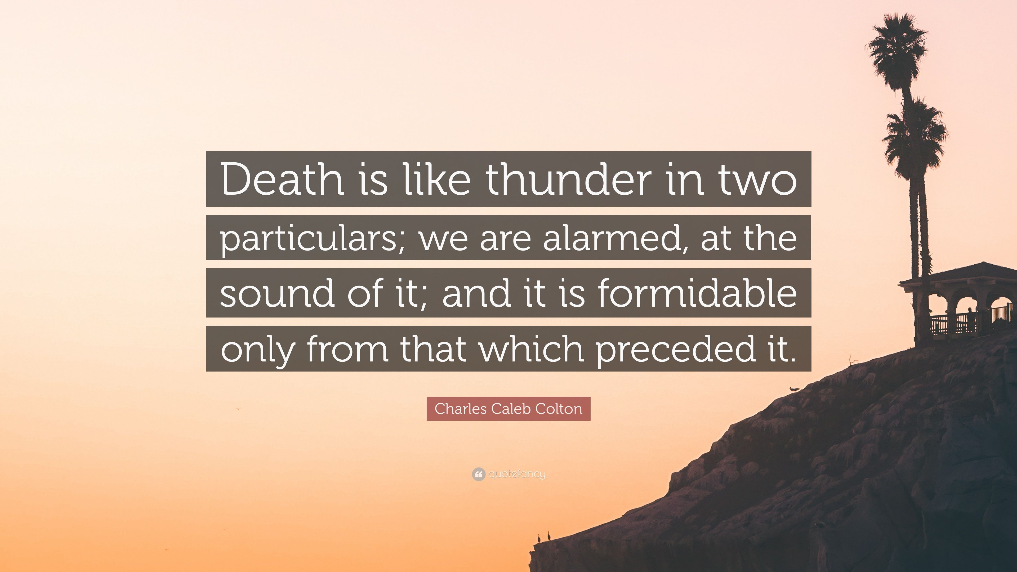 Charles Caleb Colton Quote Death Is Like Thunder In Two