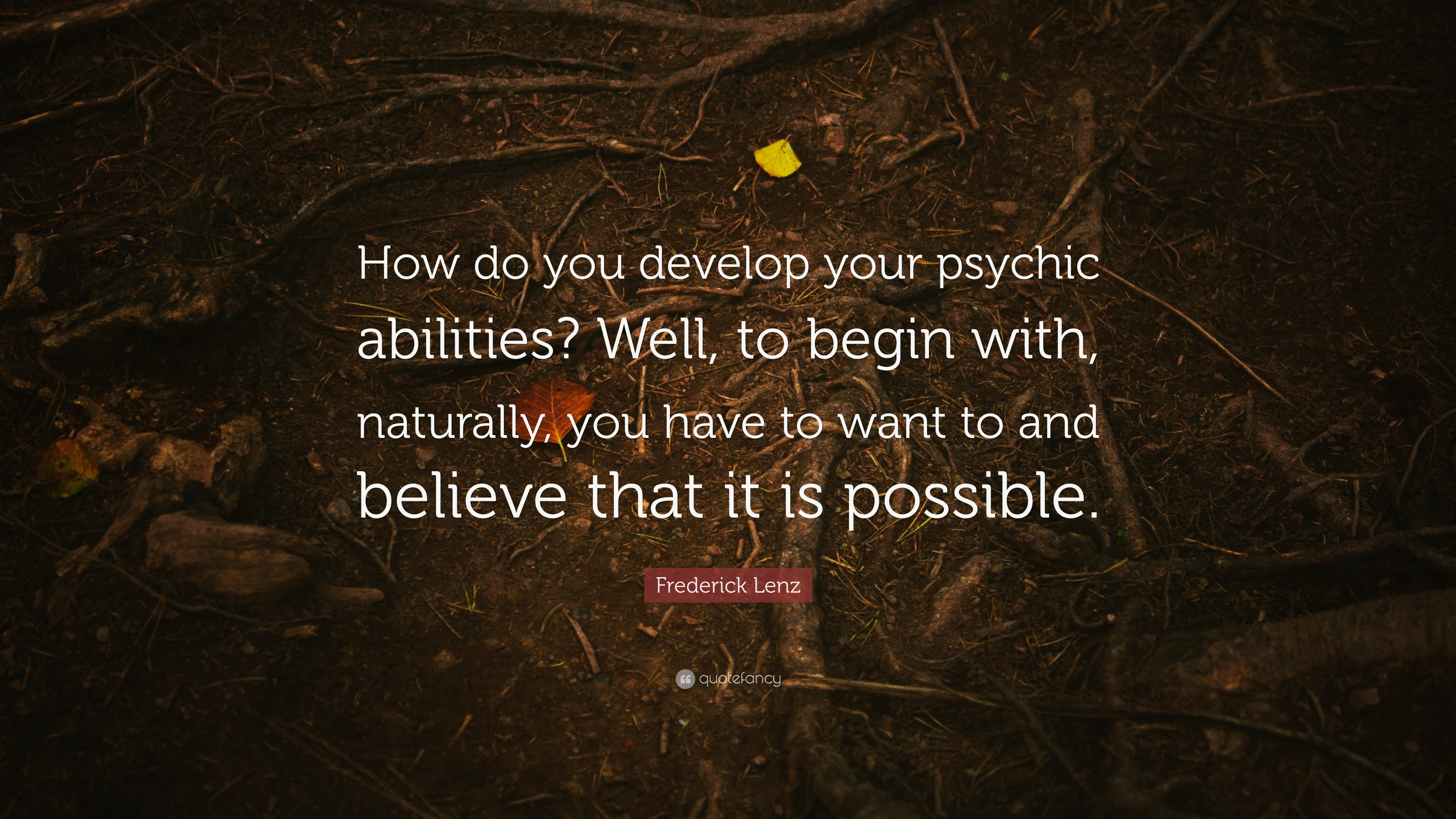 Frederick Lenz Quote How Do You Develop Your Psychic Abilities Well To Begin With Naturally You Have To Want To And Believe That It Is Po 7 Wallpapers Quotefancy