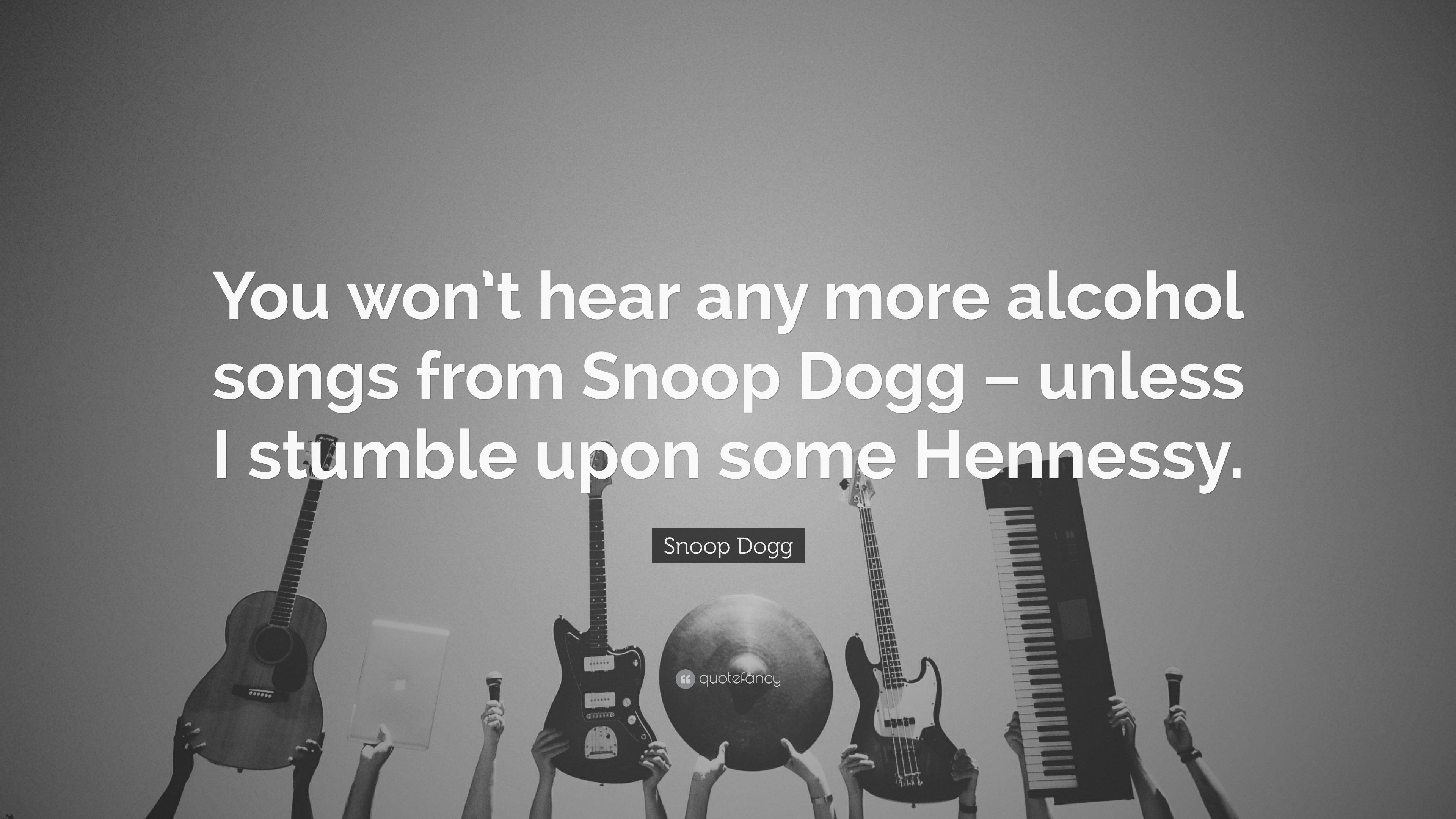"""Snoop Dogg Quote: """"You won't hear any more alcohol songs"""