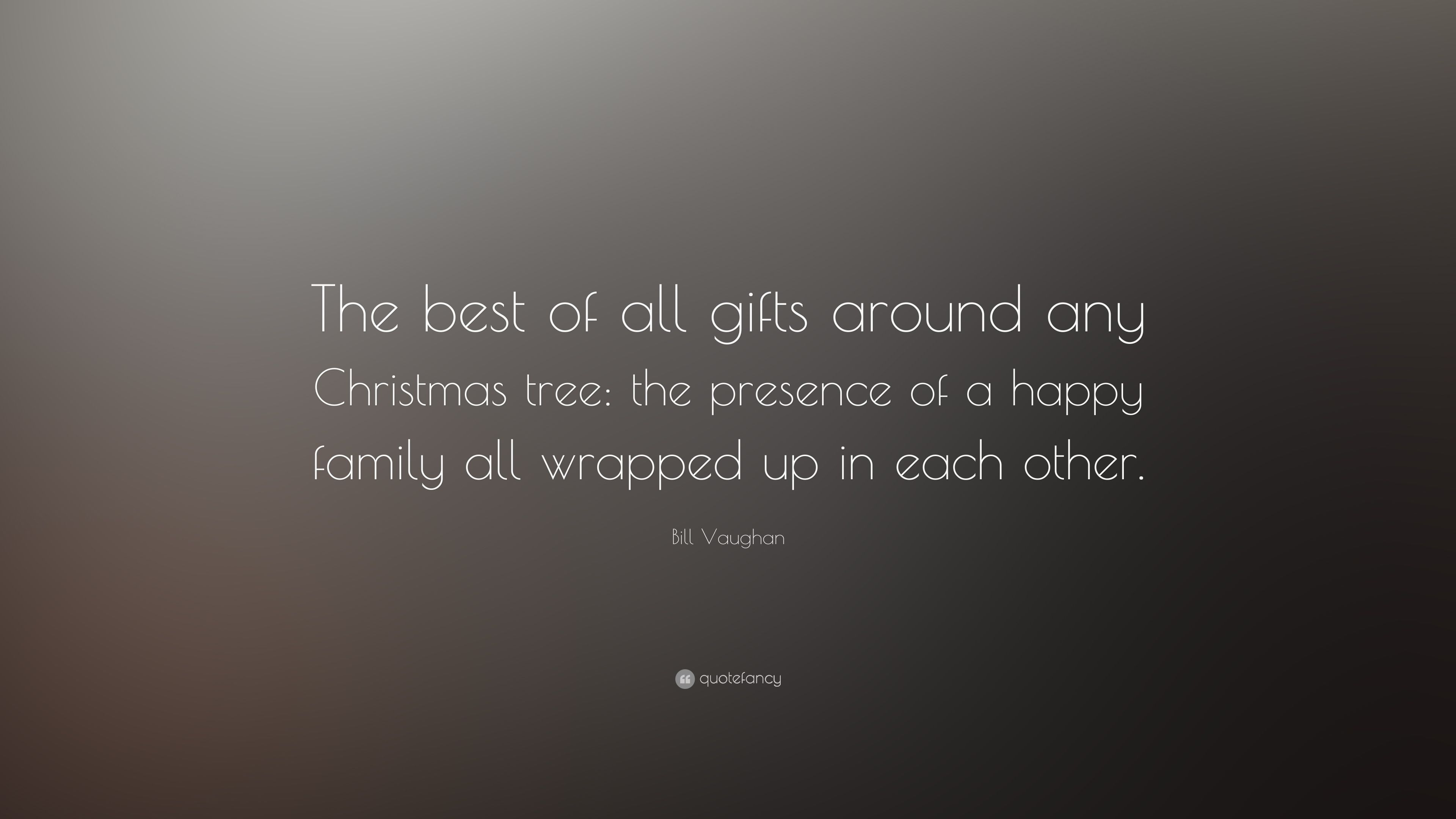Bill Vaughan Quote: U201cThe Best Of All Gifts Around Any Christmas Tree: The