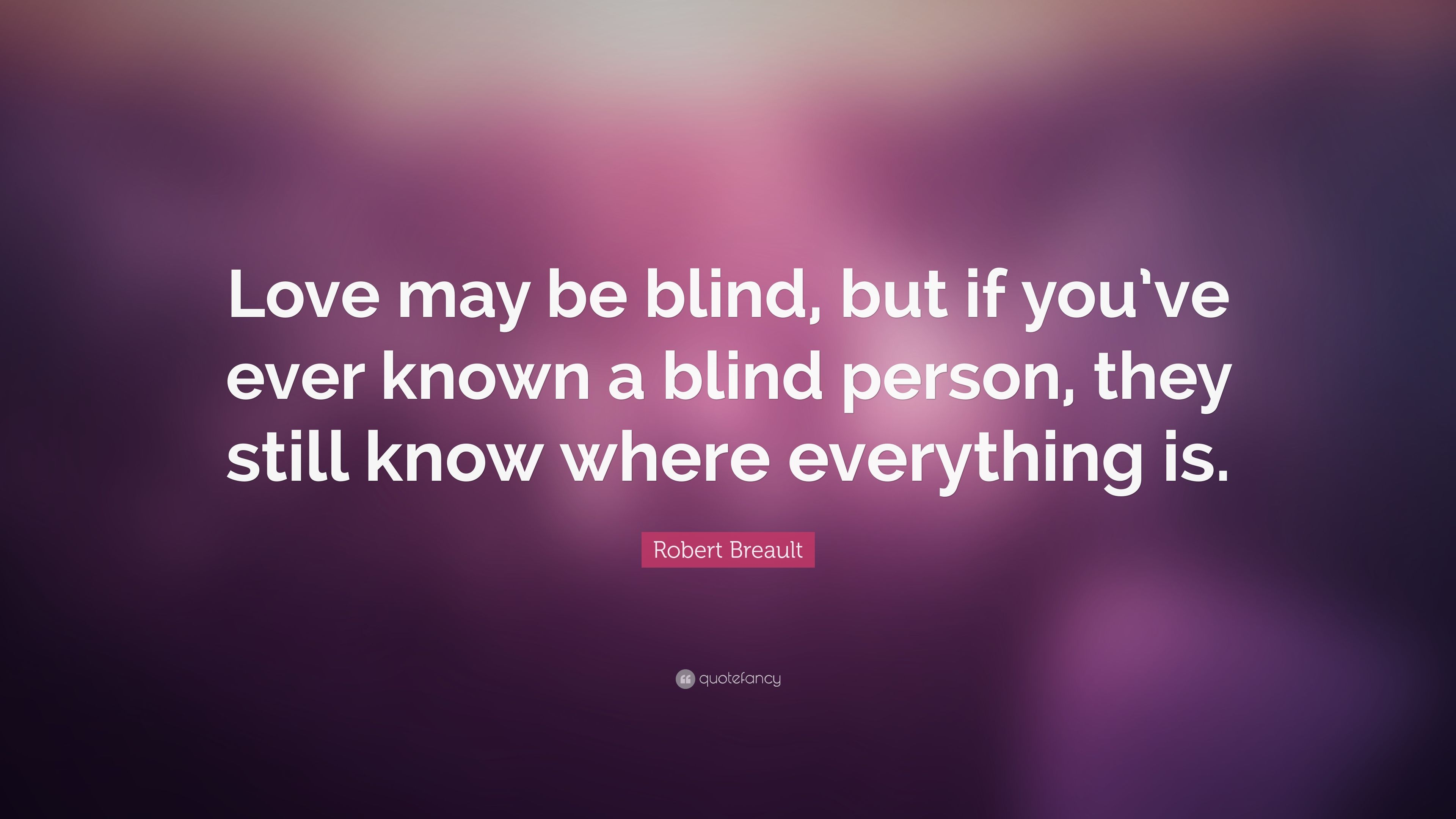 Perfect Robert Breault Quote: U201cLove May Be Blind, But If Youu0027ve Ever