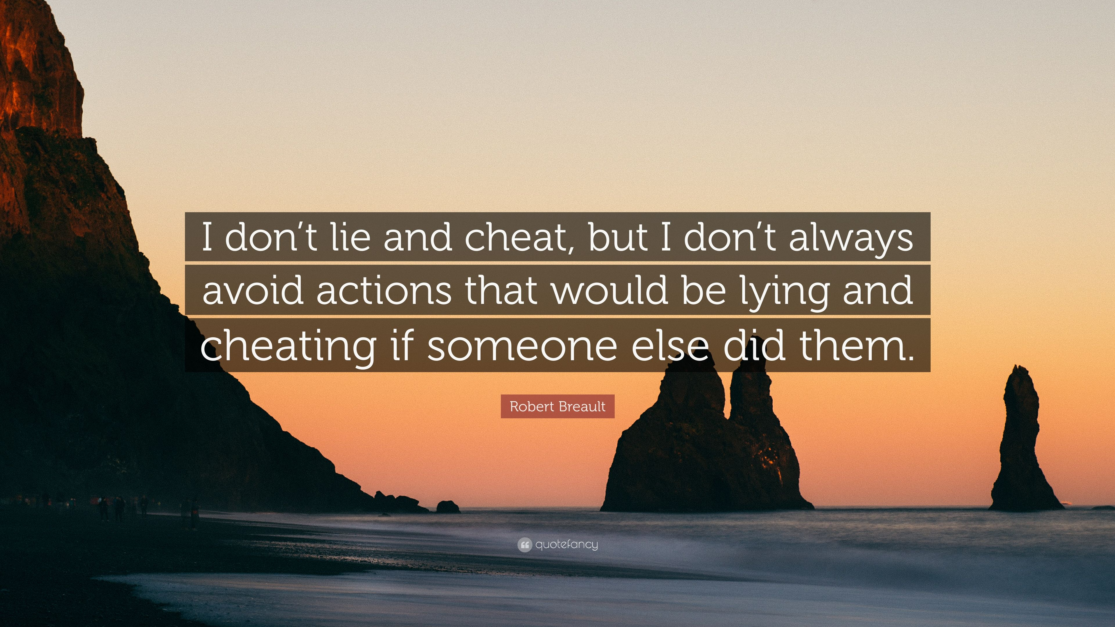 "Robert Breault Quote: ""I don't lie and cheat, but I don't always"