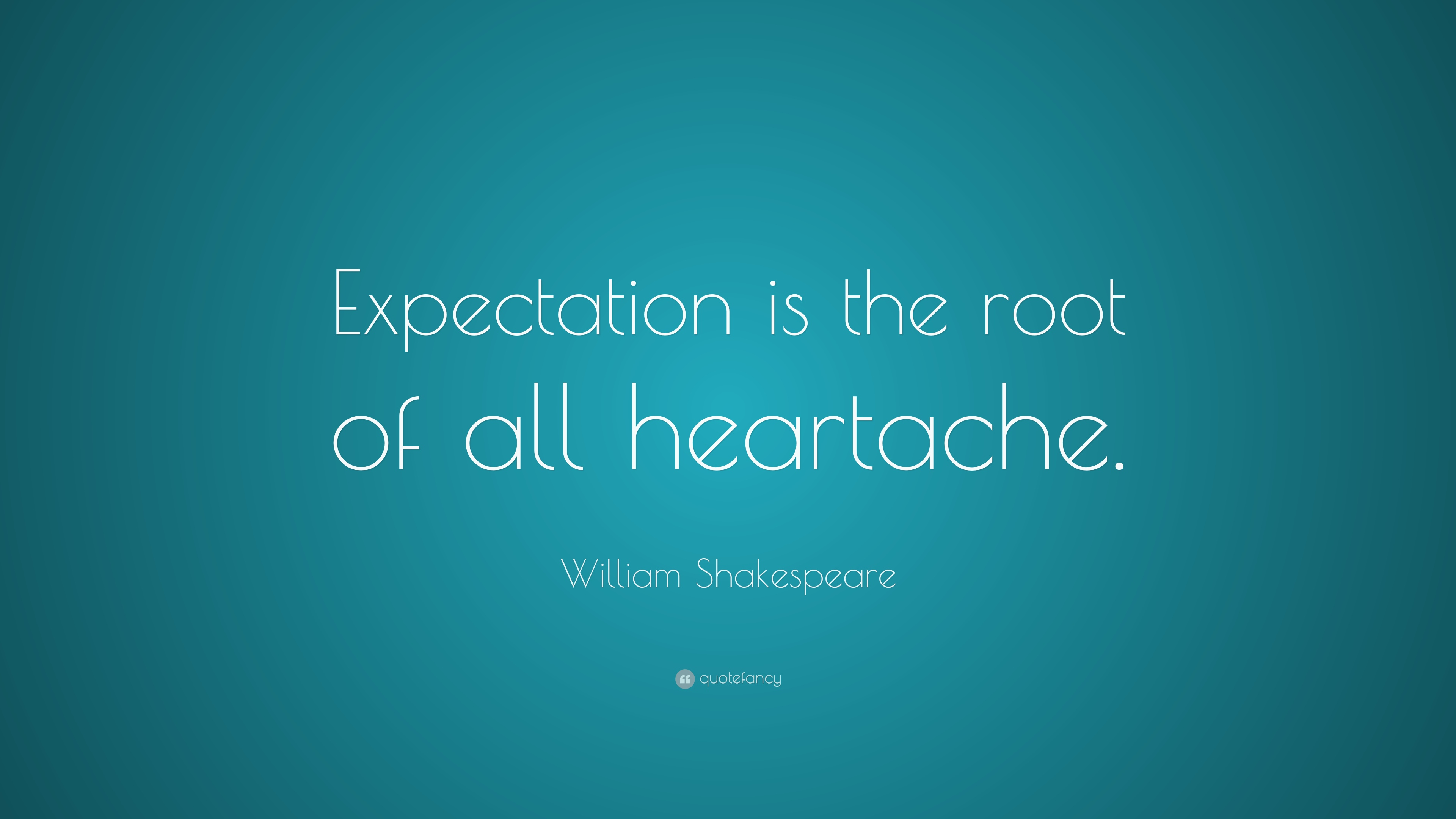 william shakespeare quote expectation is the root of all