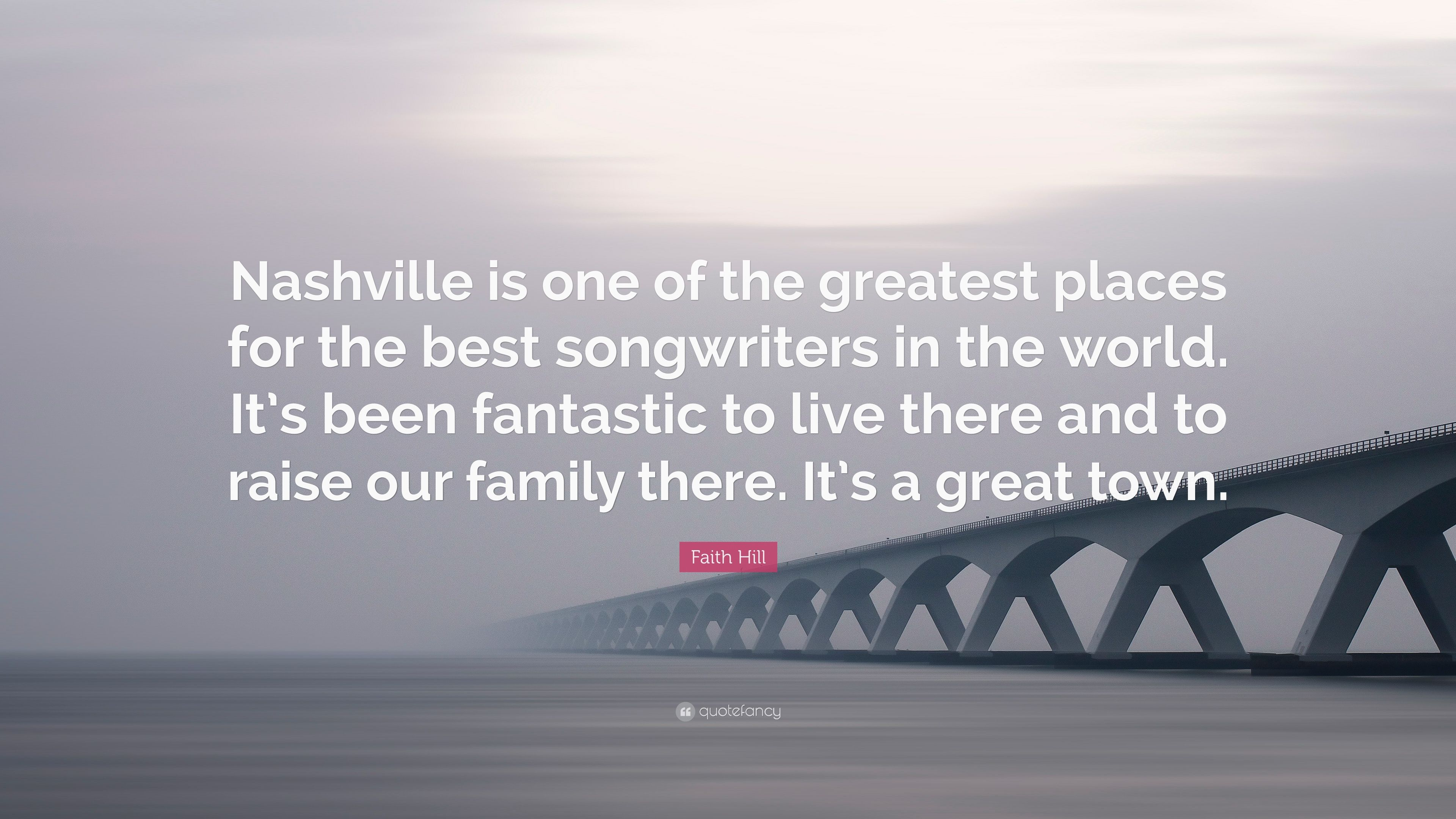 "Faith Hill Quote: ""Nashville is one of the greatest places"