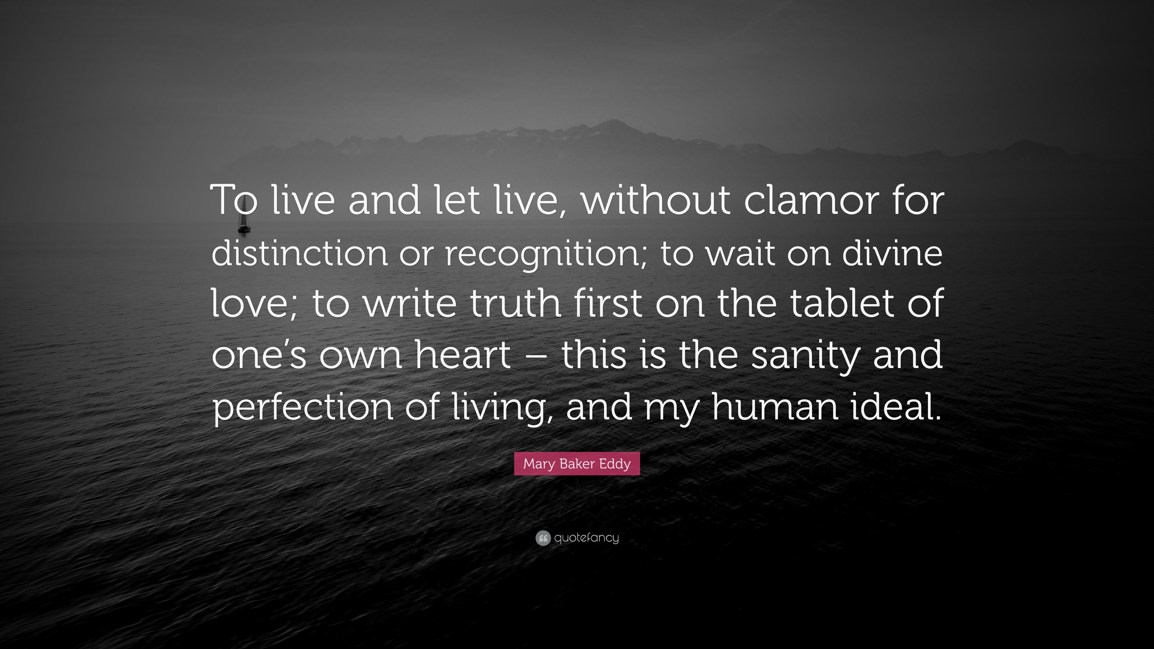 Mary Baker Eddy Quote To Live And Let Live Without Clamor For