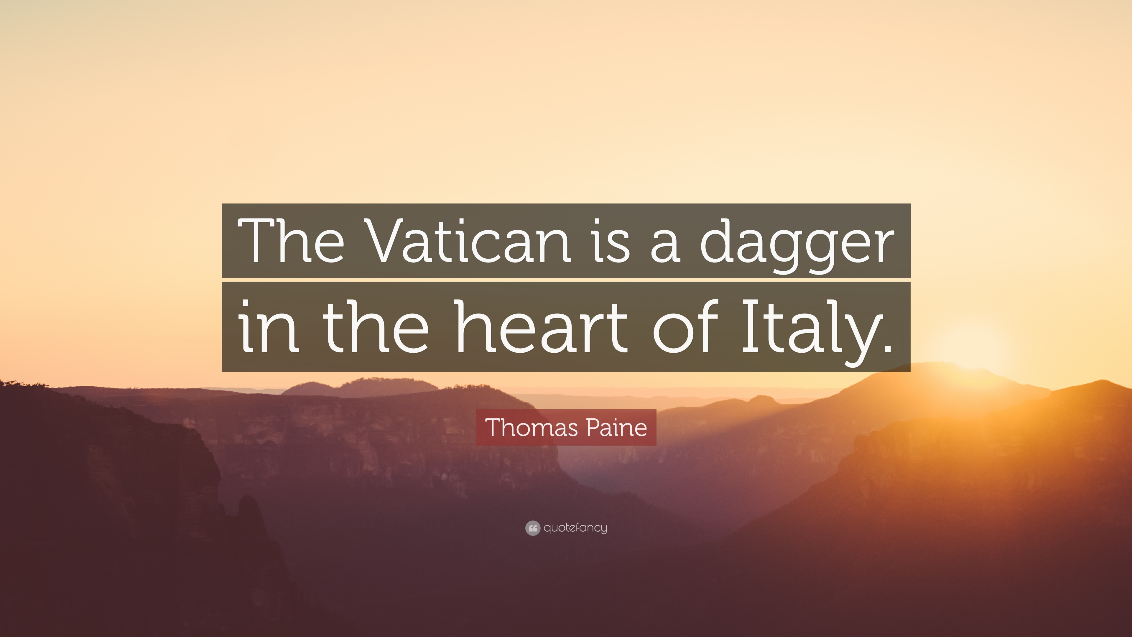 "Italy Quotes Thomas Paine Quote ""The Vatican Is A Dagger In The Heart Of Italy"