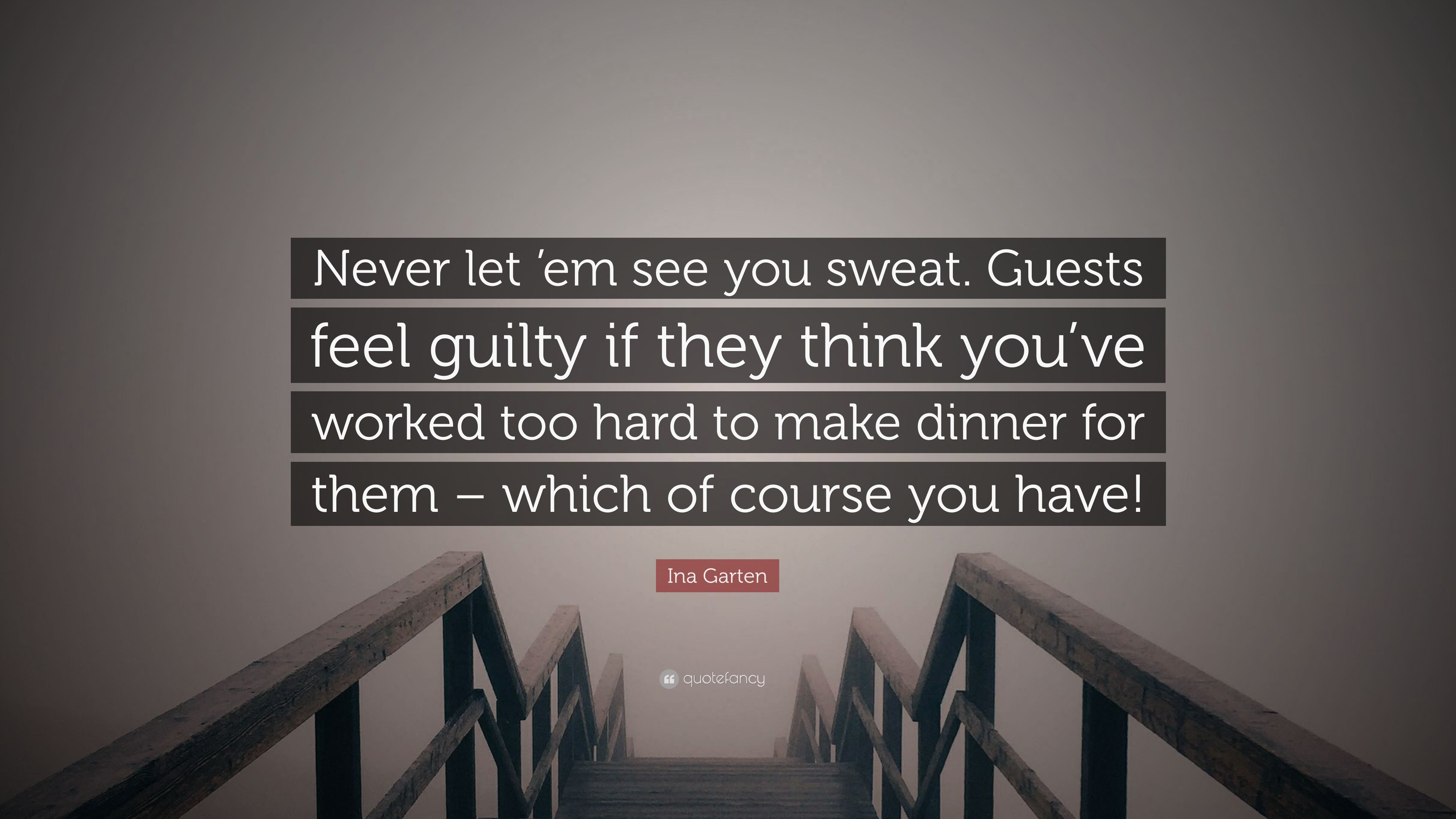 Ina Garten Quote Never Let Em See You Sweat Guests Feel Guilty