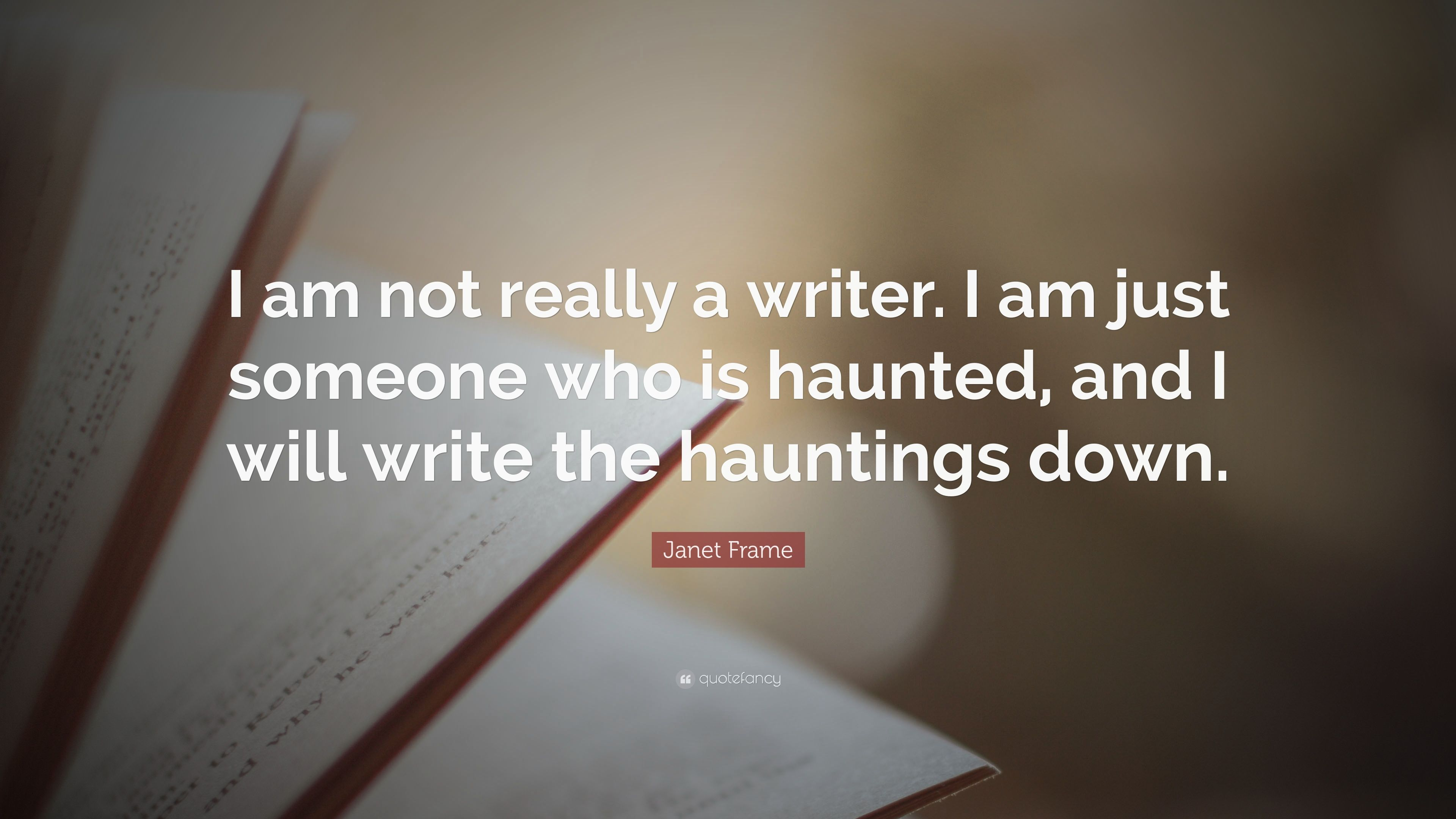 "Janet Frame Quote: ""I am not really a writer. I am just someone who ..."