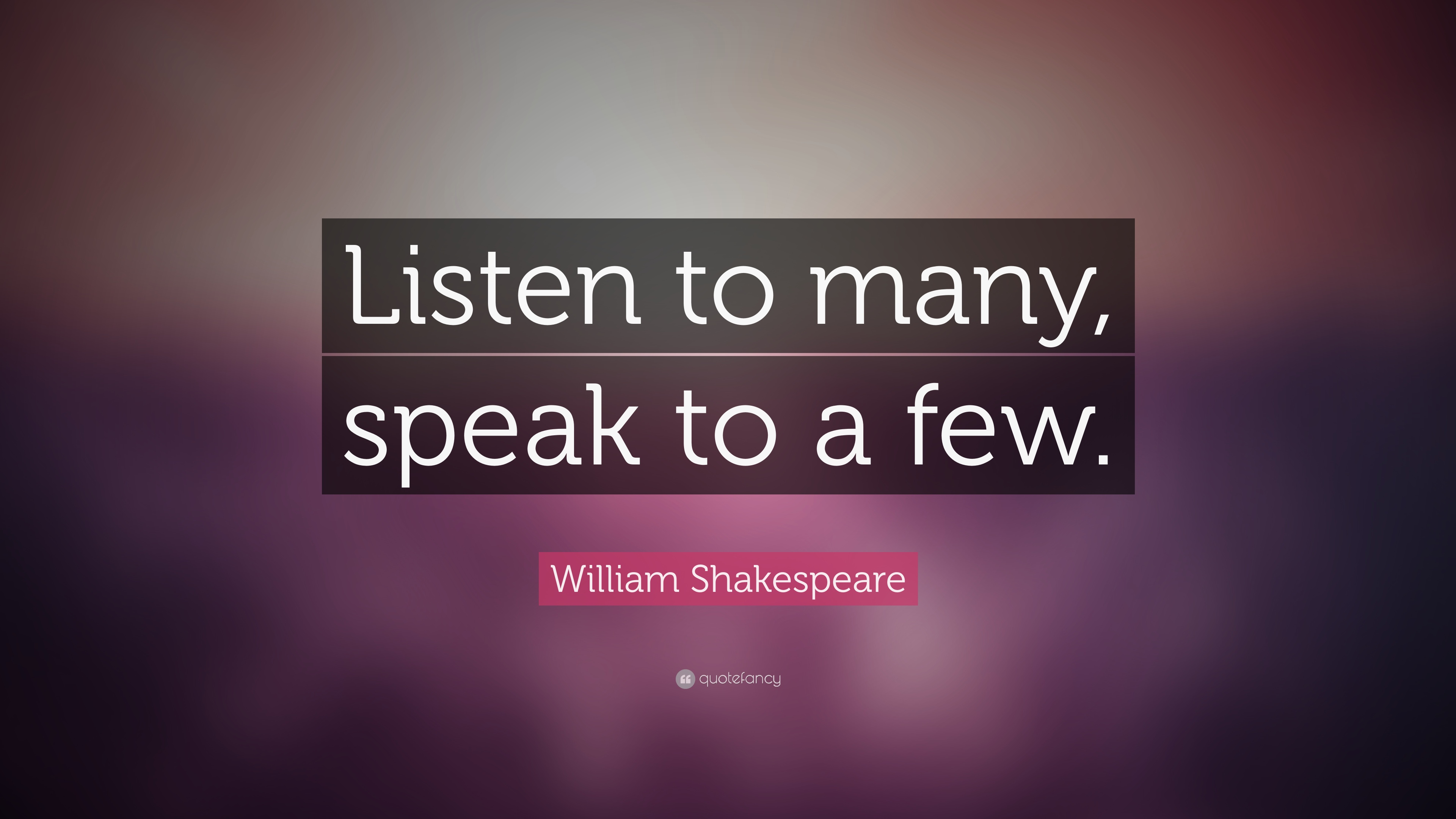 William Shakespeare Quote Listen To Many Speak To A Few