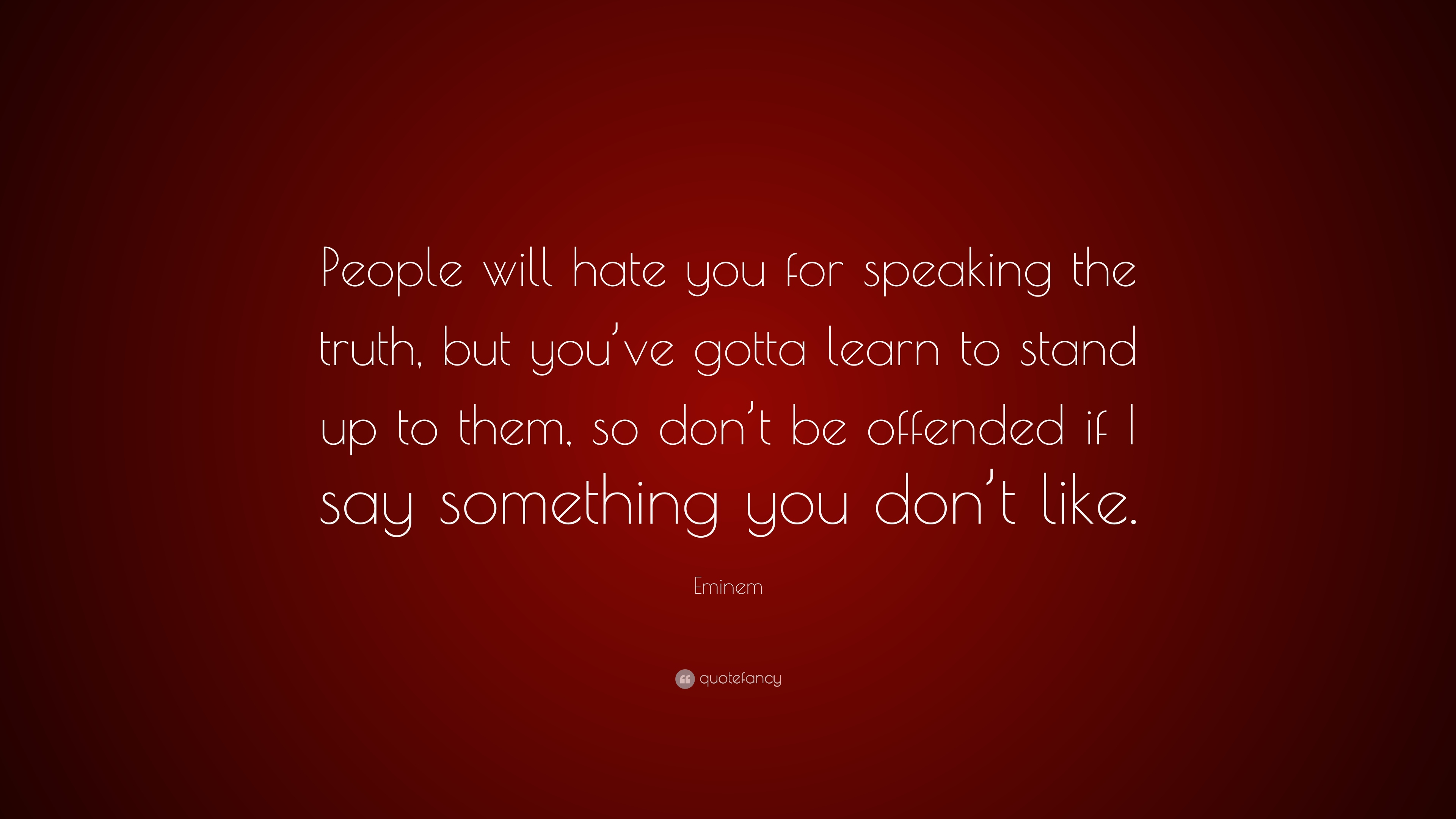 Eminem Quote People Will Hate You For Speaking The Truth But You