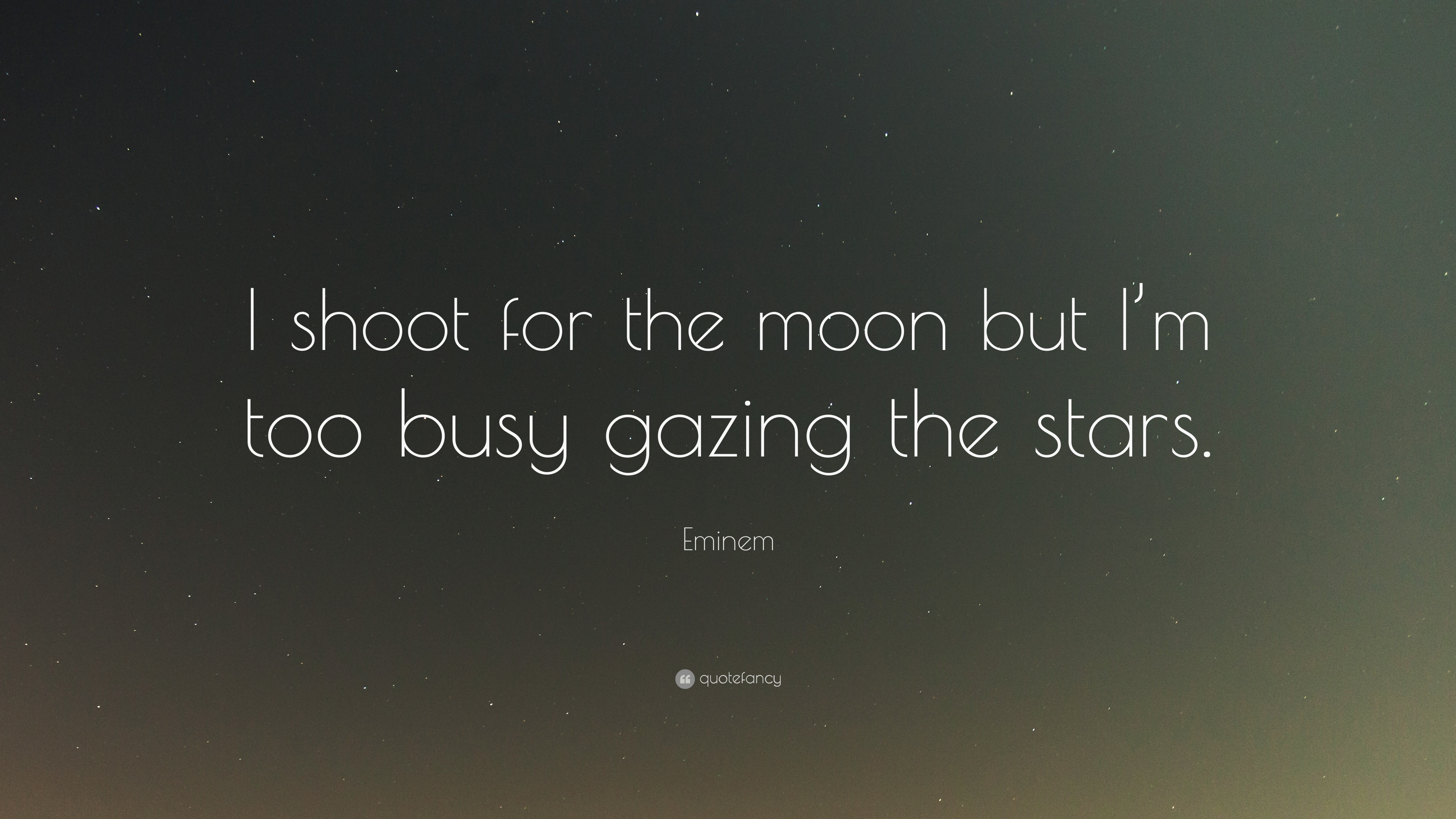Eminem Quote I Shoot For The Moon But Im Too Busy Gazing The