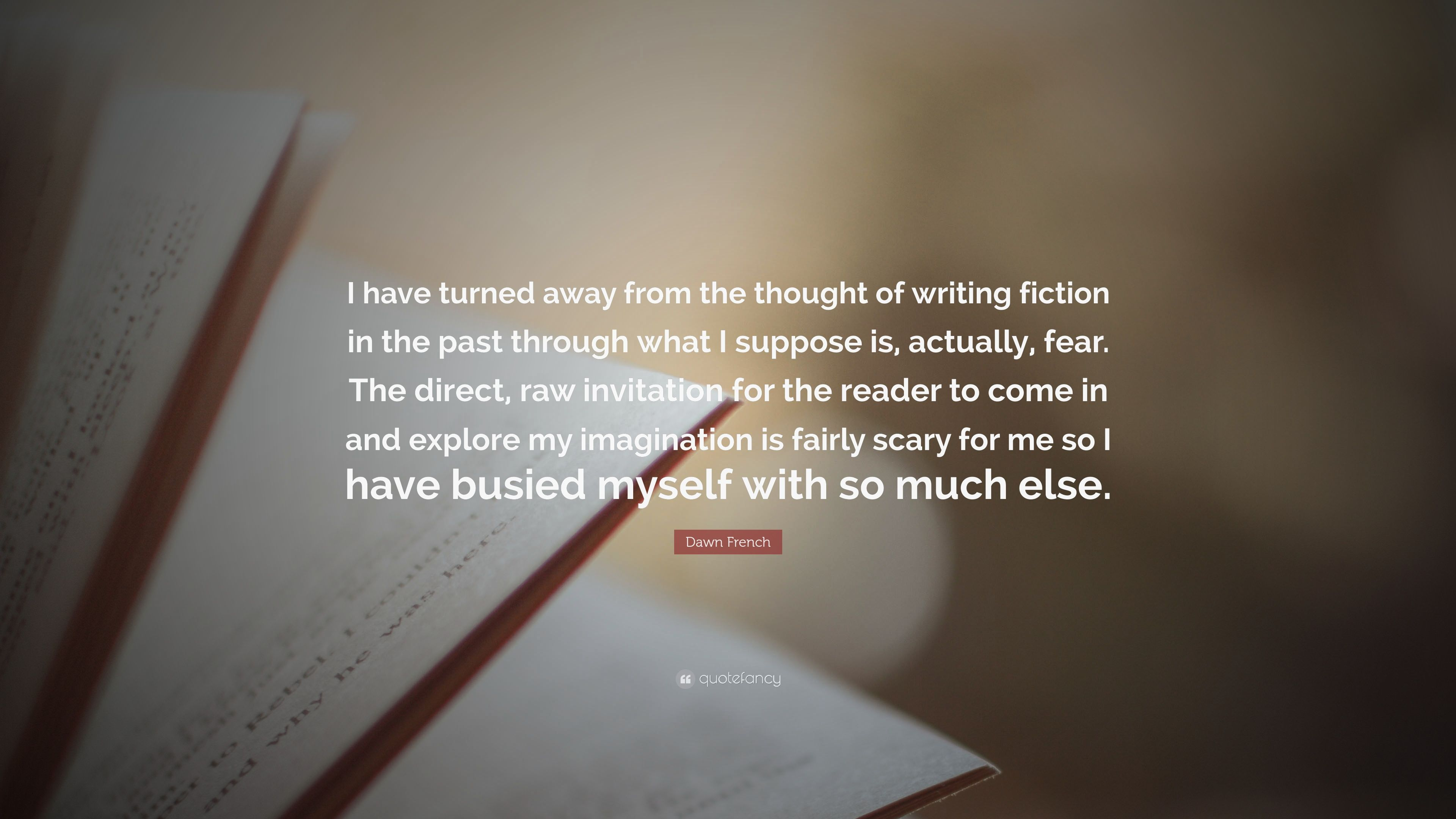 Dawn french quote i have turned away from the thought of writing dawn french quote i have turned away from the thought of writing fiction in stopboris Gallery