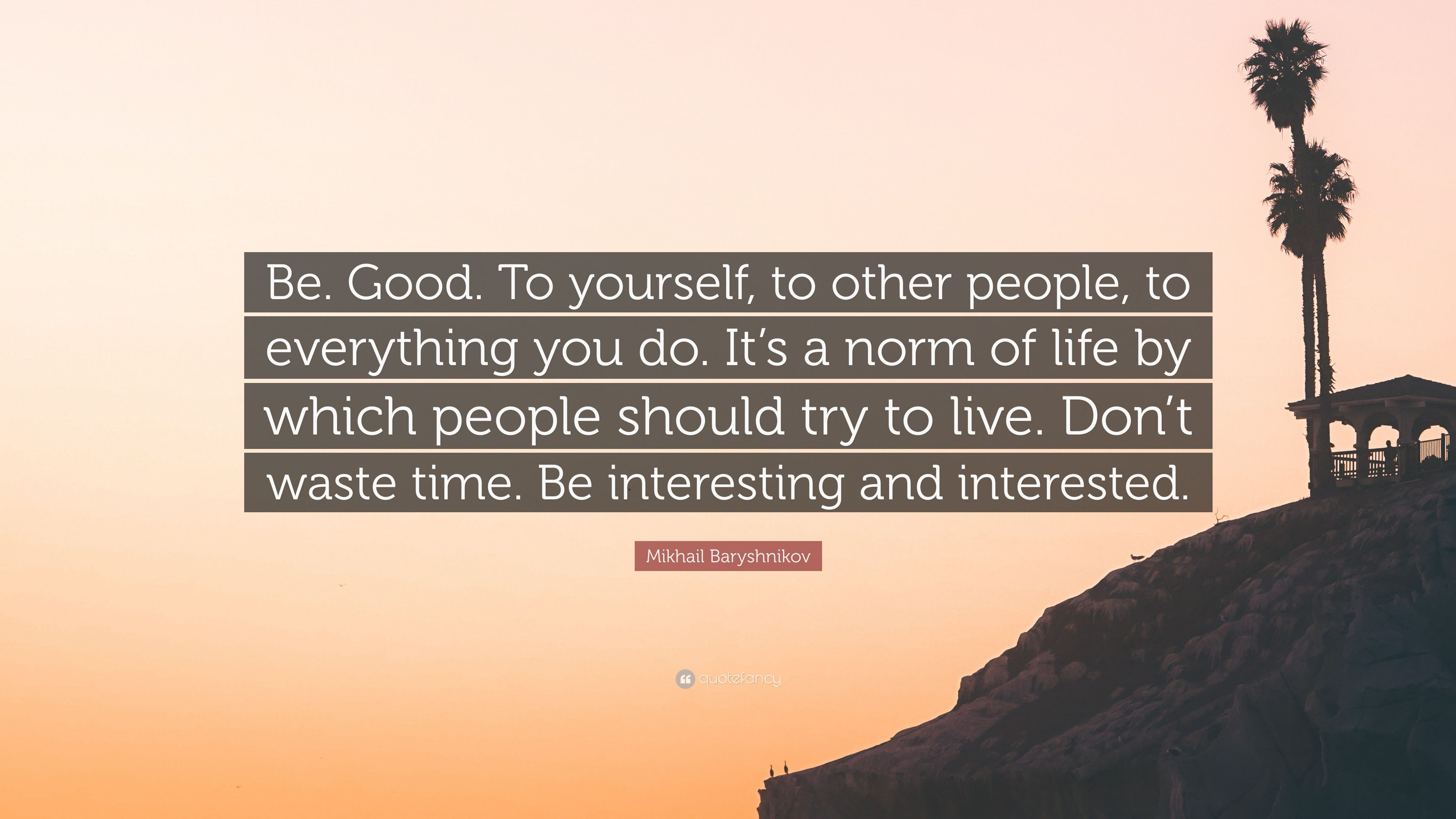 "Mikhail Baryshnikov Quote: ""Be. Good. To Yourself, To"