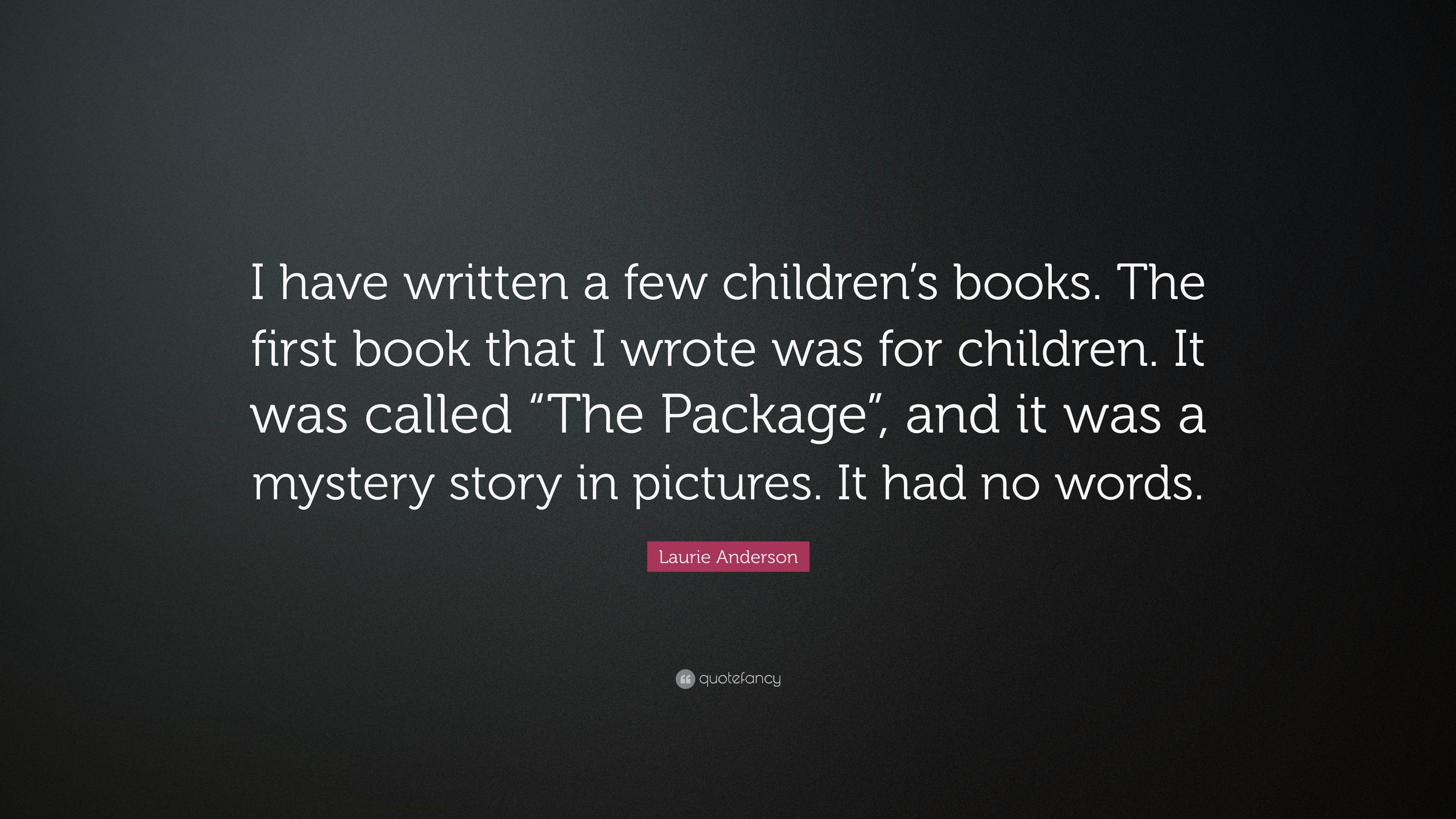 """Laurie Anderson Quote: """"I have written a few children's"""
