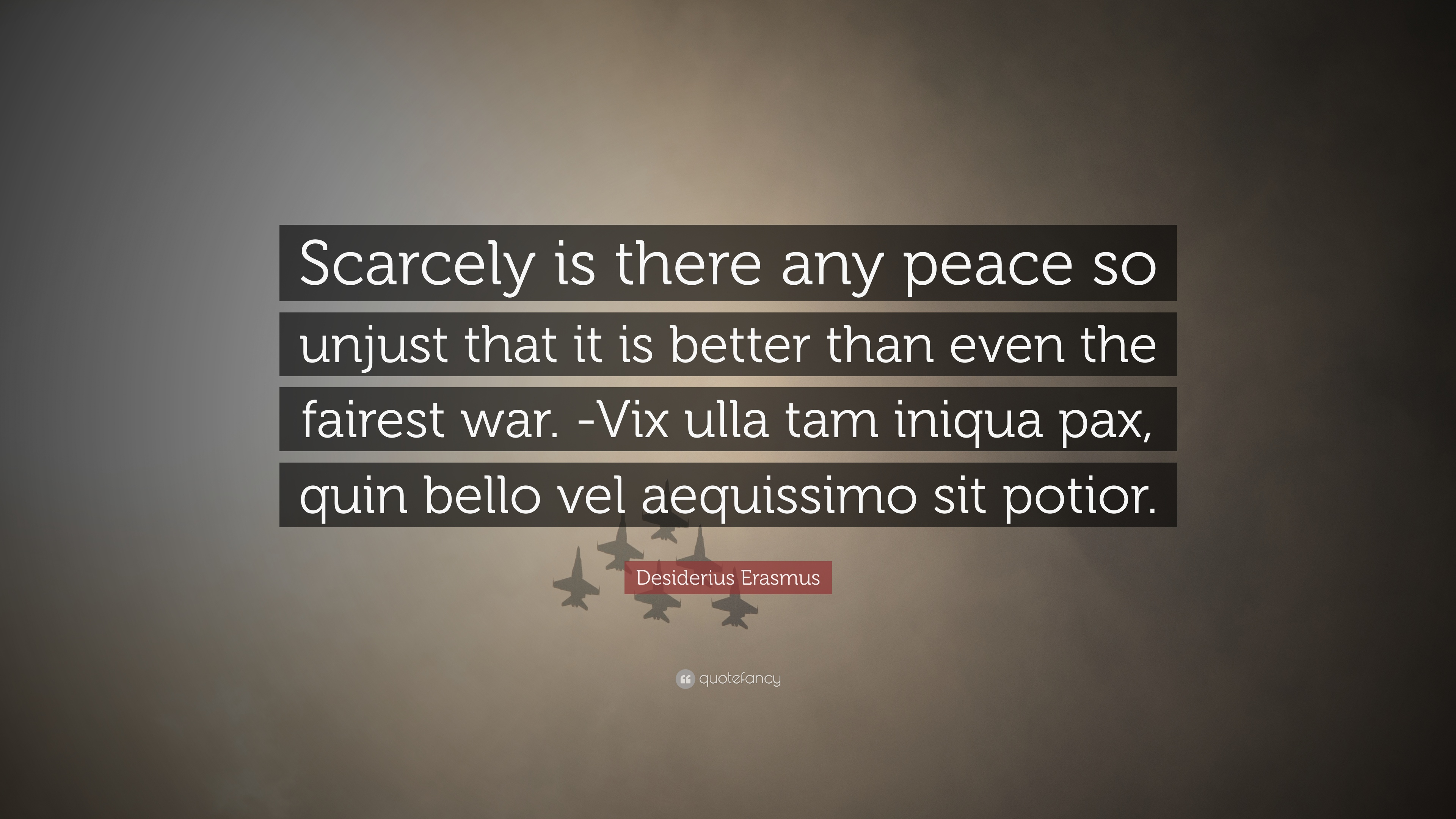 "Vix Quote Best Desiderius Erasmus Quote ""Scarcely Is There Any Peace So Unjust"