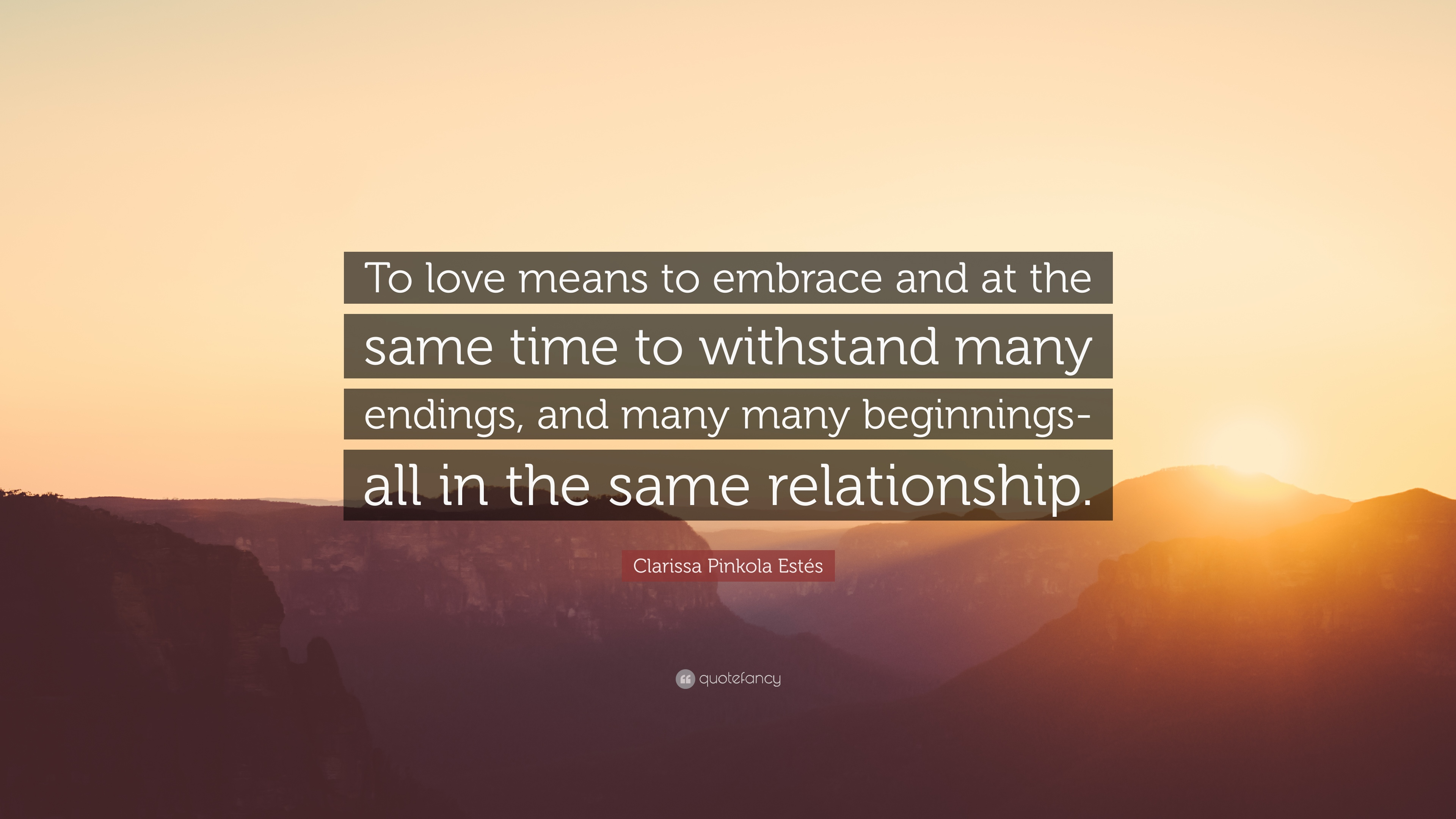 Superior Clarissa Pinkola Estés Quote: U201cTo Love Means To Embrace And At The Same Time