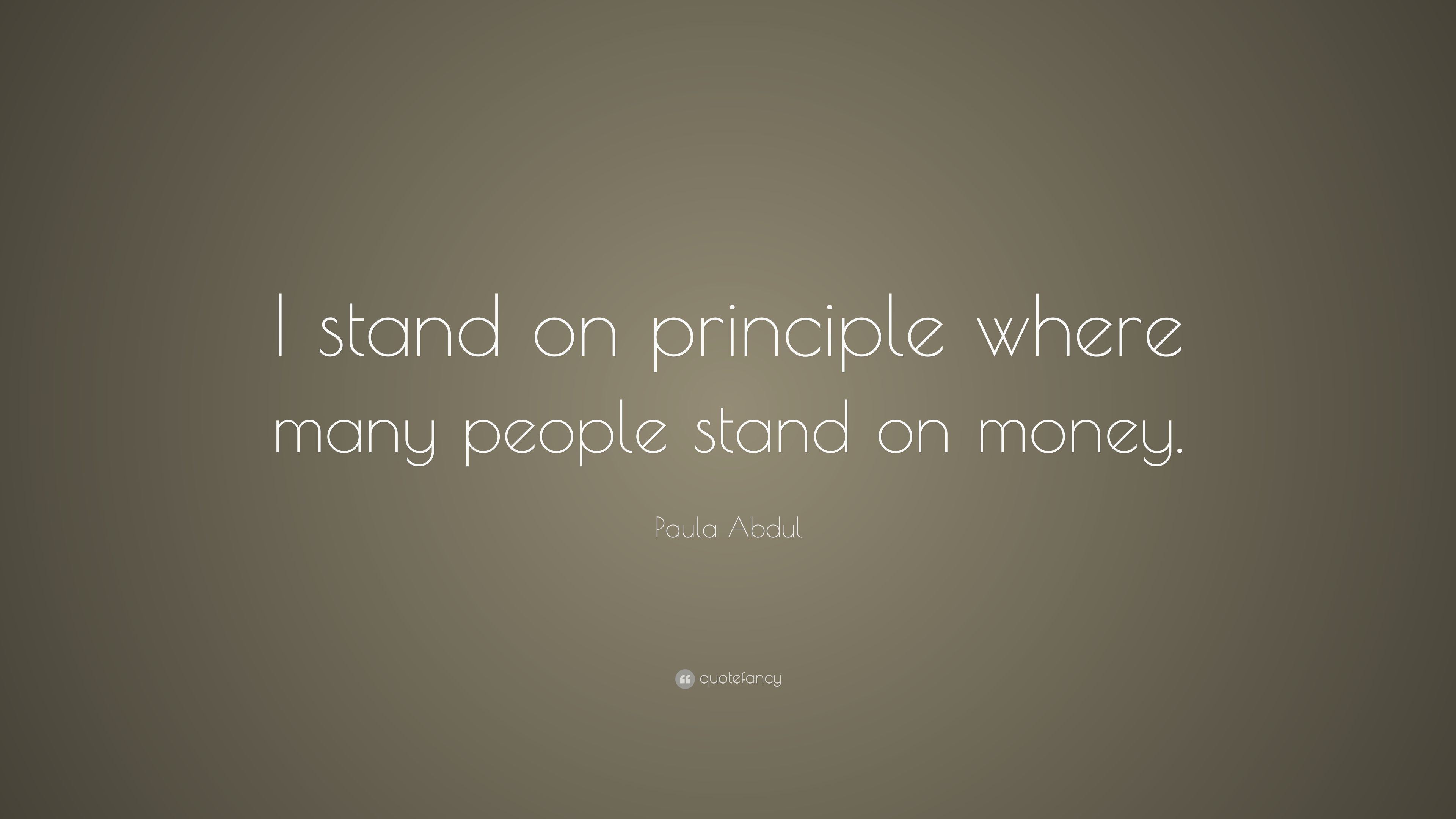 stand principle quote wall decal. Paula Abdul Quote: \u201cI Stand On Principle Where Many People Money. Quote Wall Decal
