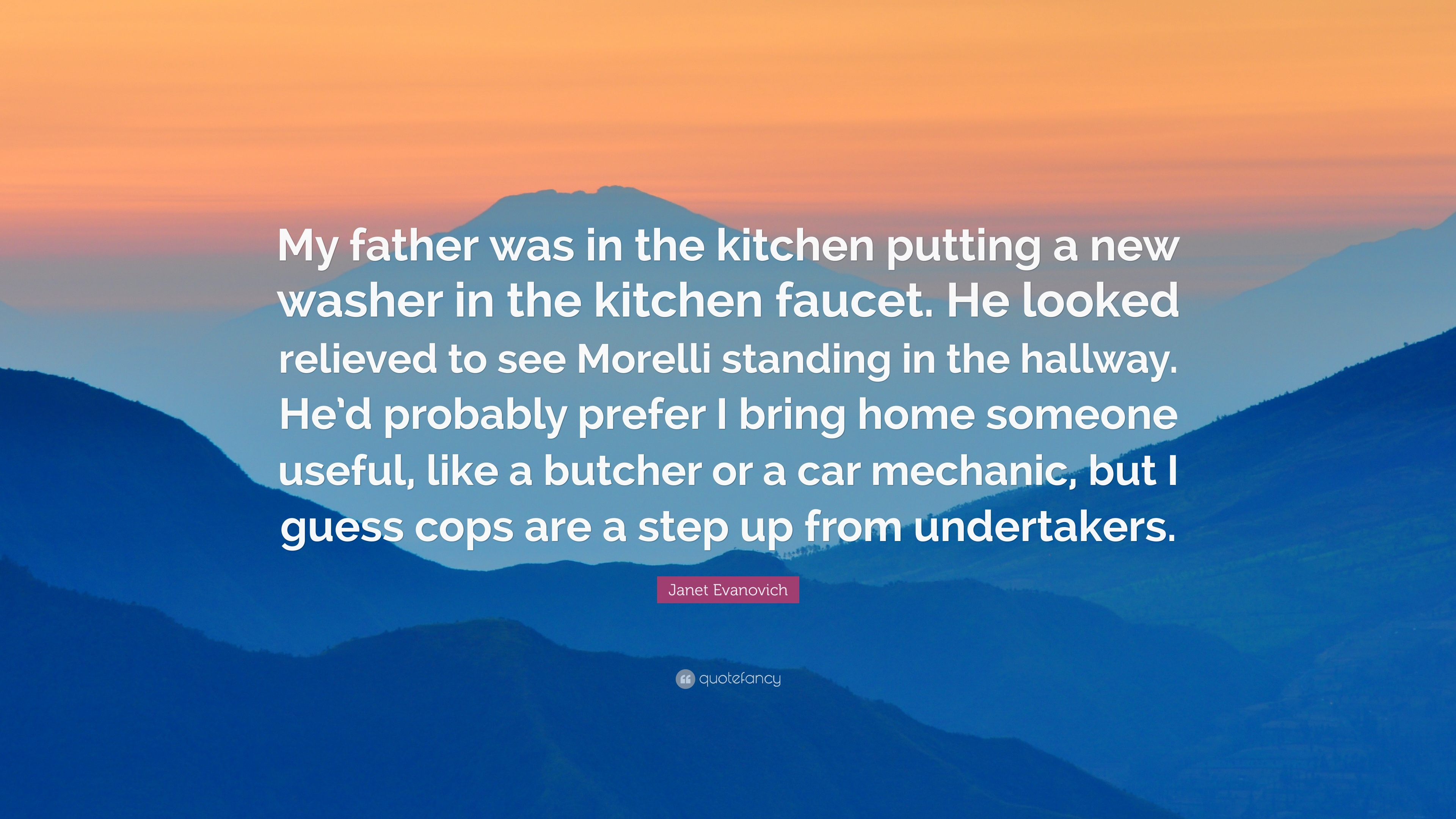 """Janet Evanovich Quote: """"My father was in the kitchen putting a new ..."""