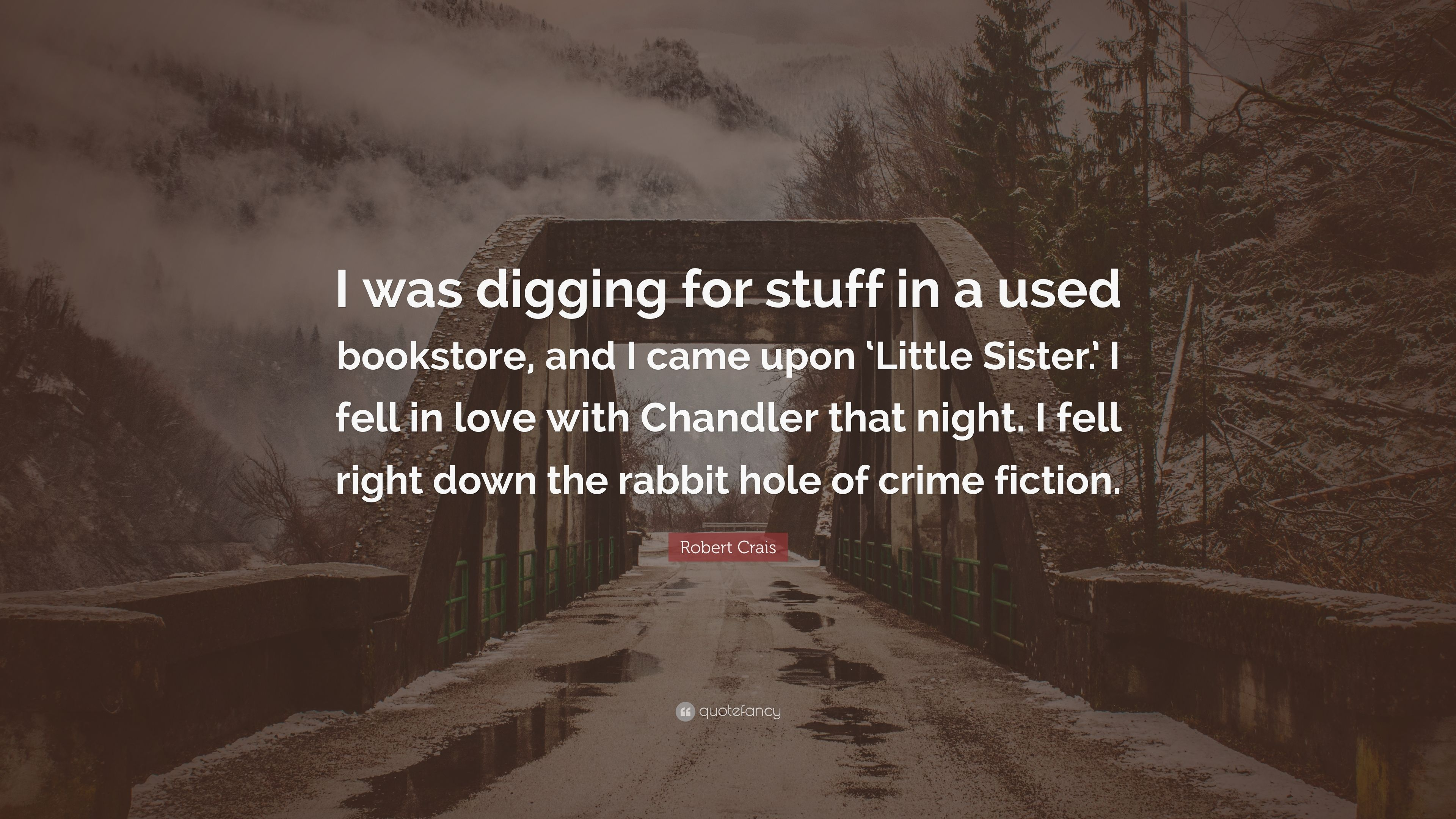 "Robert Crais Quote: ""I was digging for stuff in a used"