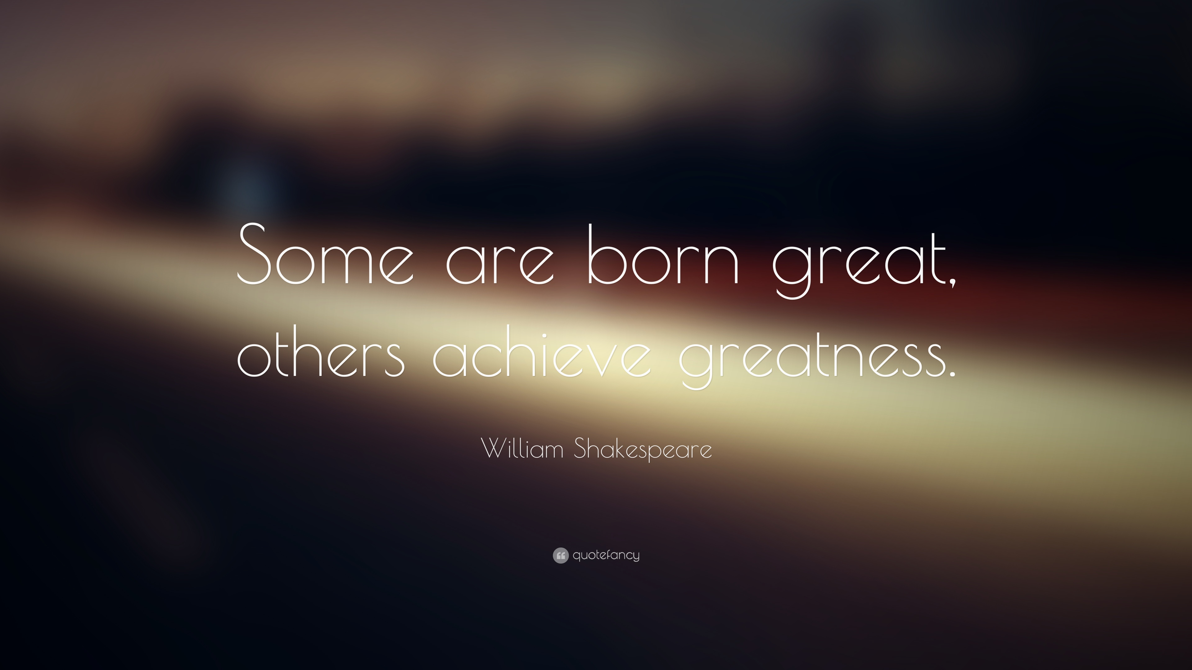 Shakespeare Love Quotes Wallpaper : William Shakespeare Quote: ?Some are born great, others achieve greatness.? (28 wallpapers ...