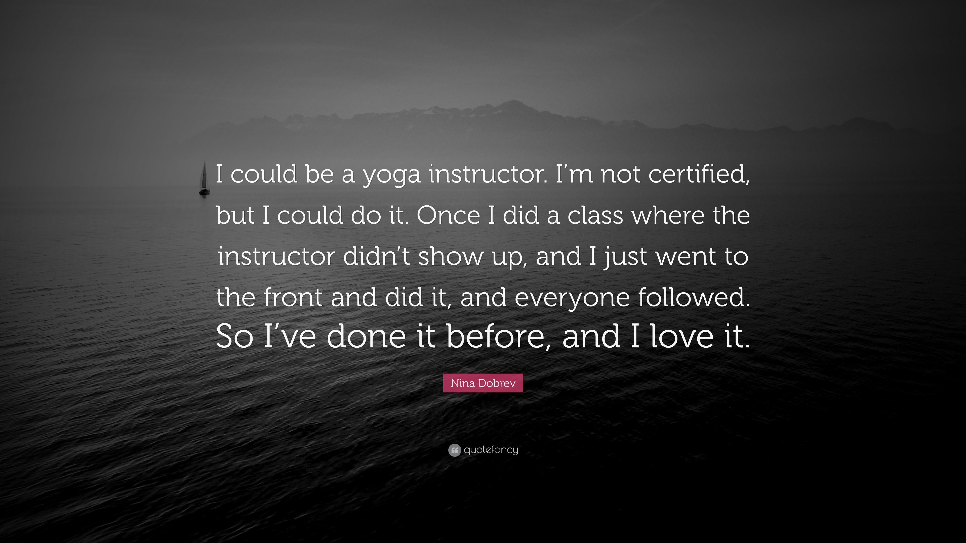 Nina Dobrev Quote I Could Be A Yoga Instructor Im Not