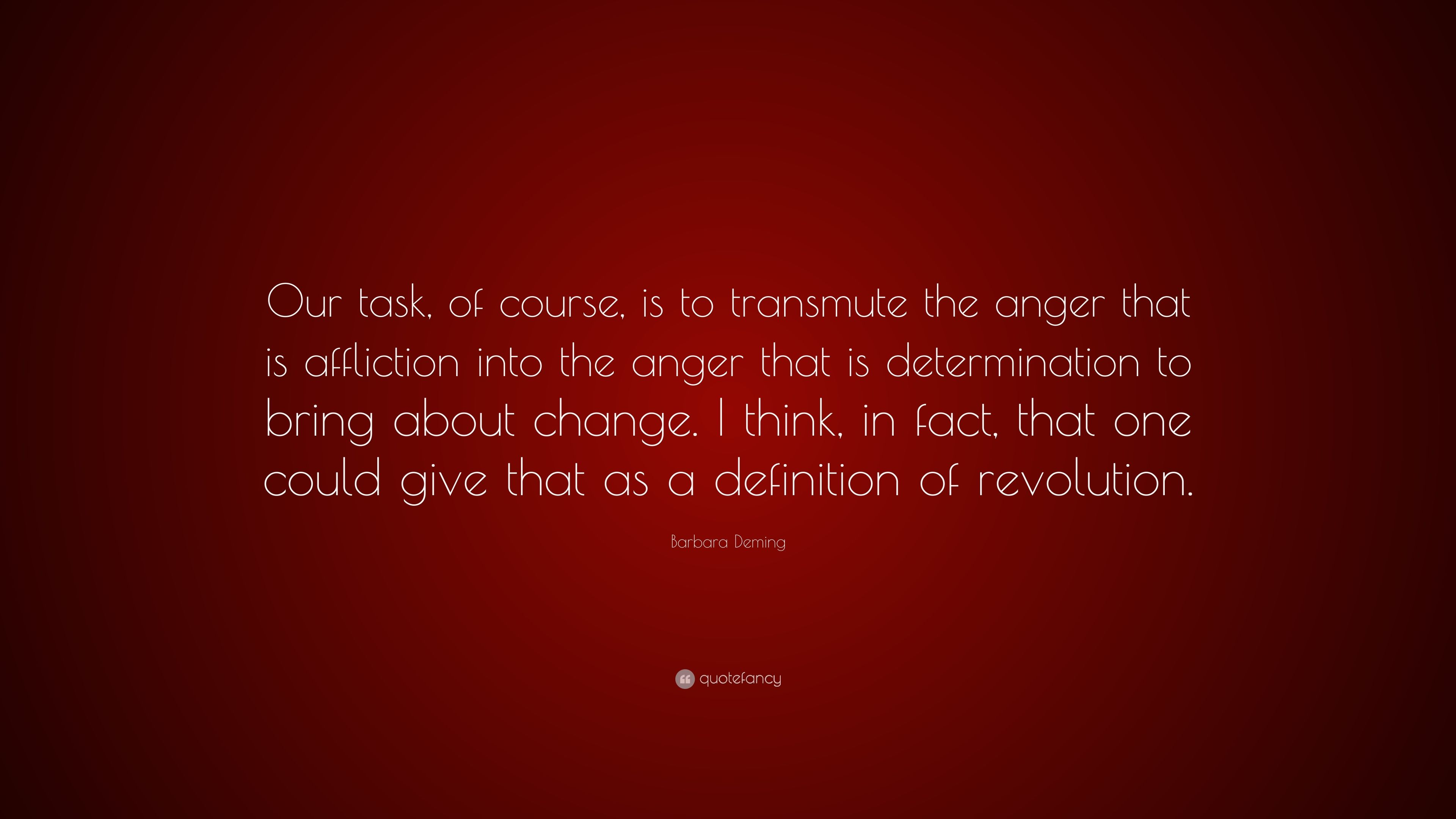 "barbara deming quote: ""our task, of course, is to transmute the"