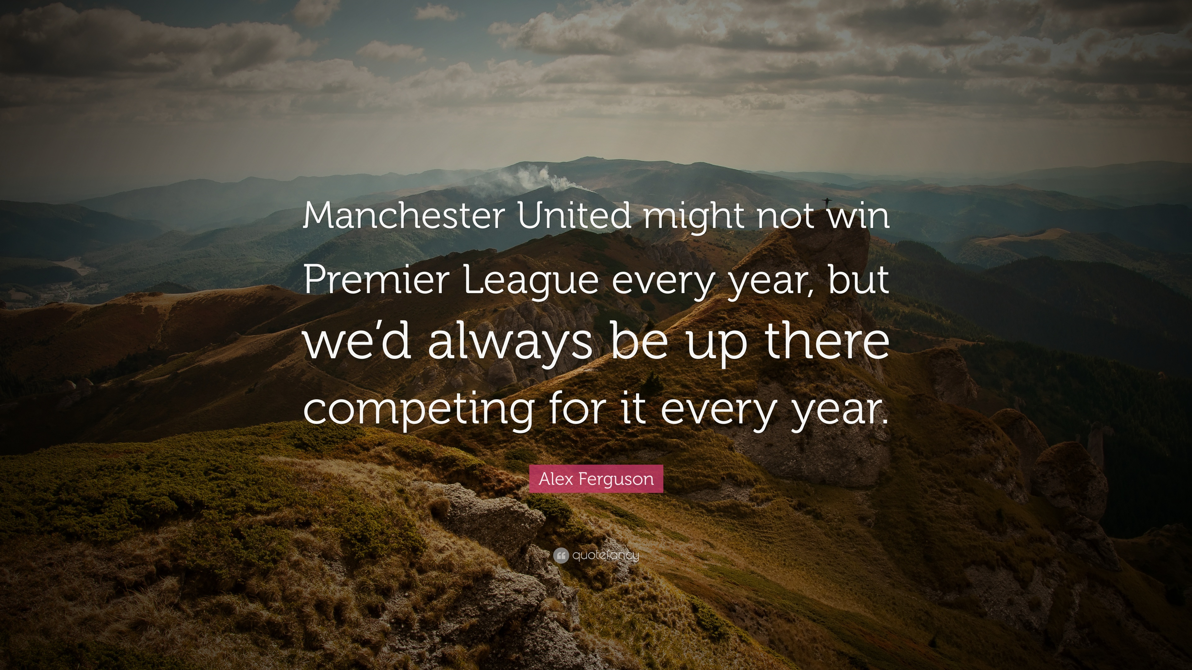 Alex Ferguson Quote Manchester United Might Not Win Premier League Every Year But We D Always Be Up There Competing For It Every Year 7 Wallpapers Quotefancy