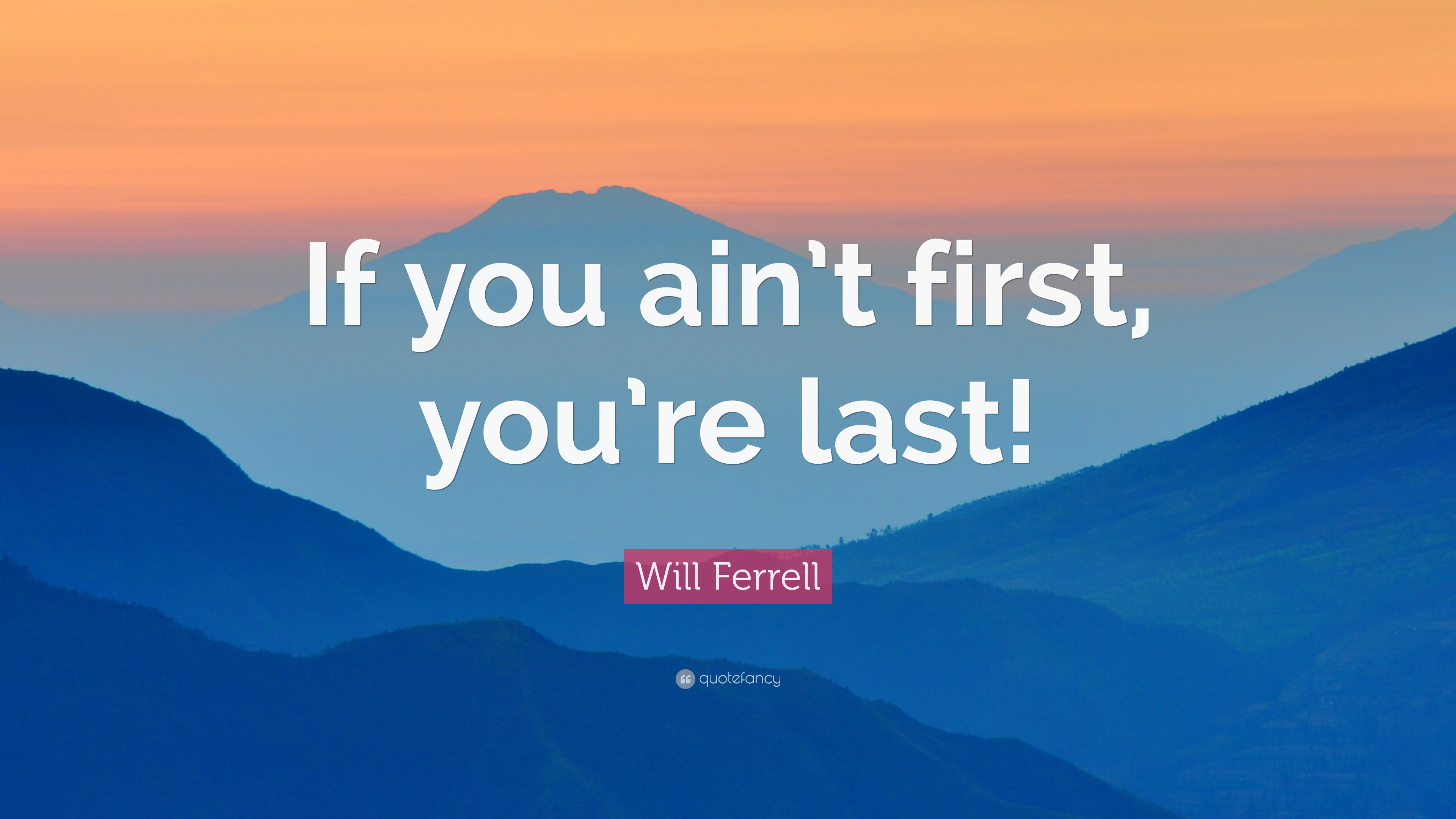 "If You Re Not First You Re Last Quote: Will Ferrell Quote: ""If You Ain't First, You're Last!"" (7"