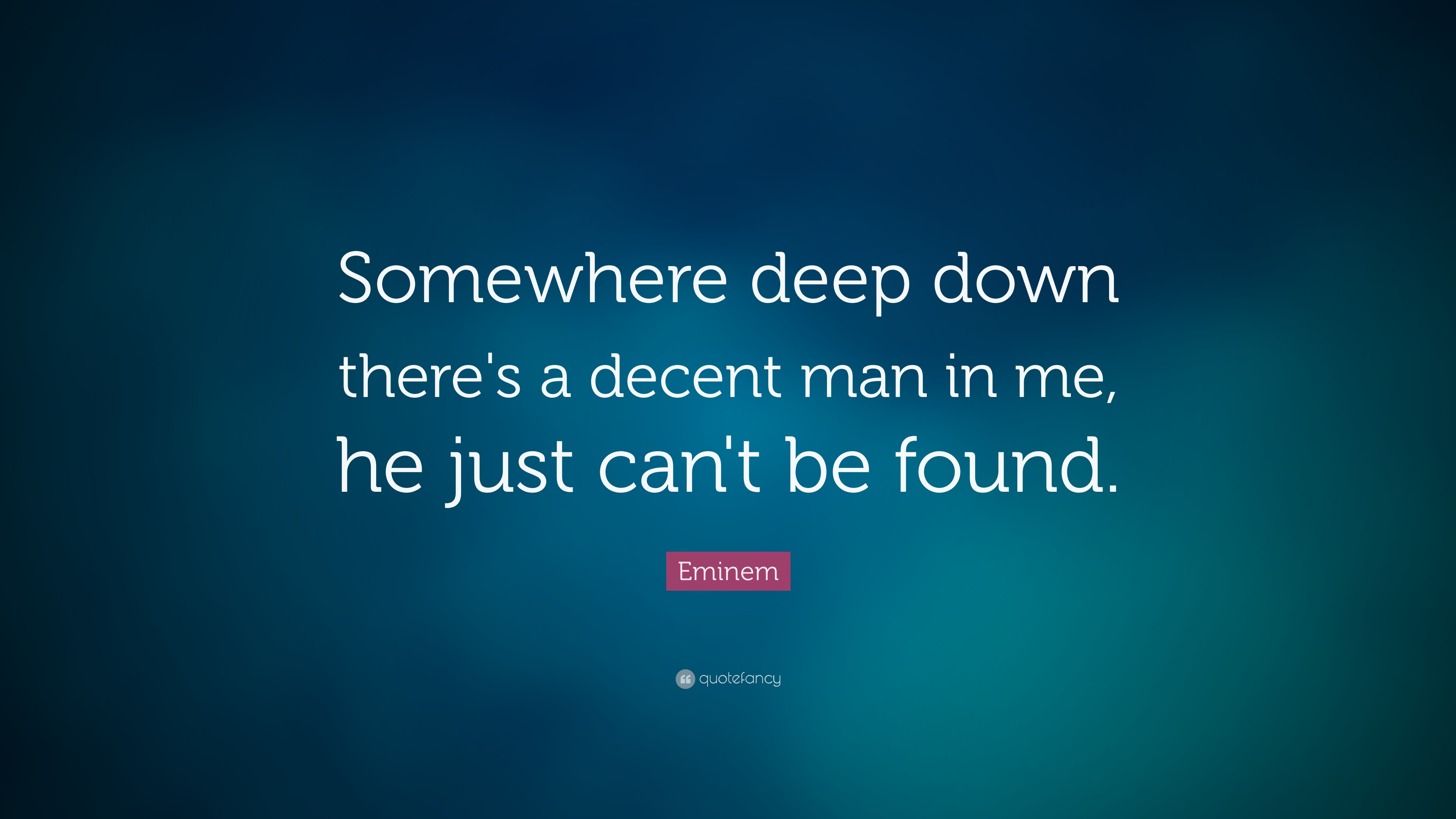 "Deep Down Quotes Eminem Quote ""somewhere Deep"
