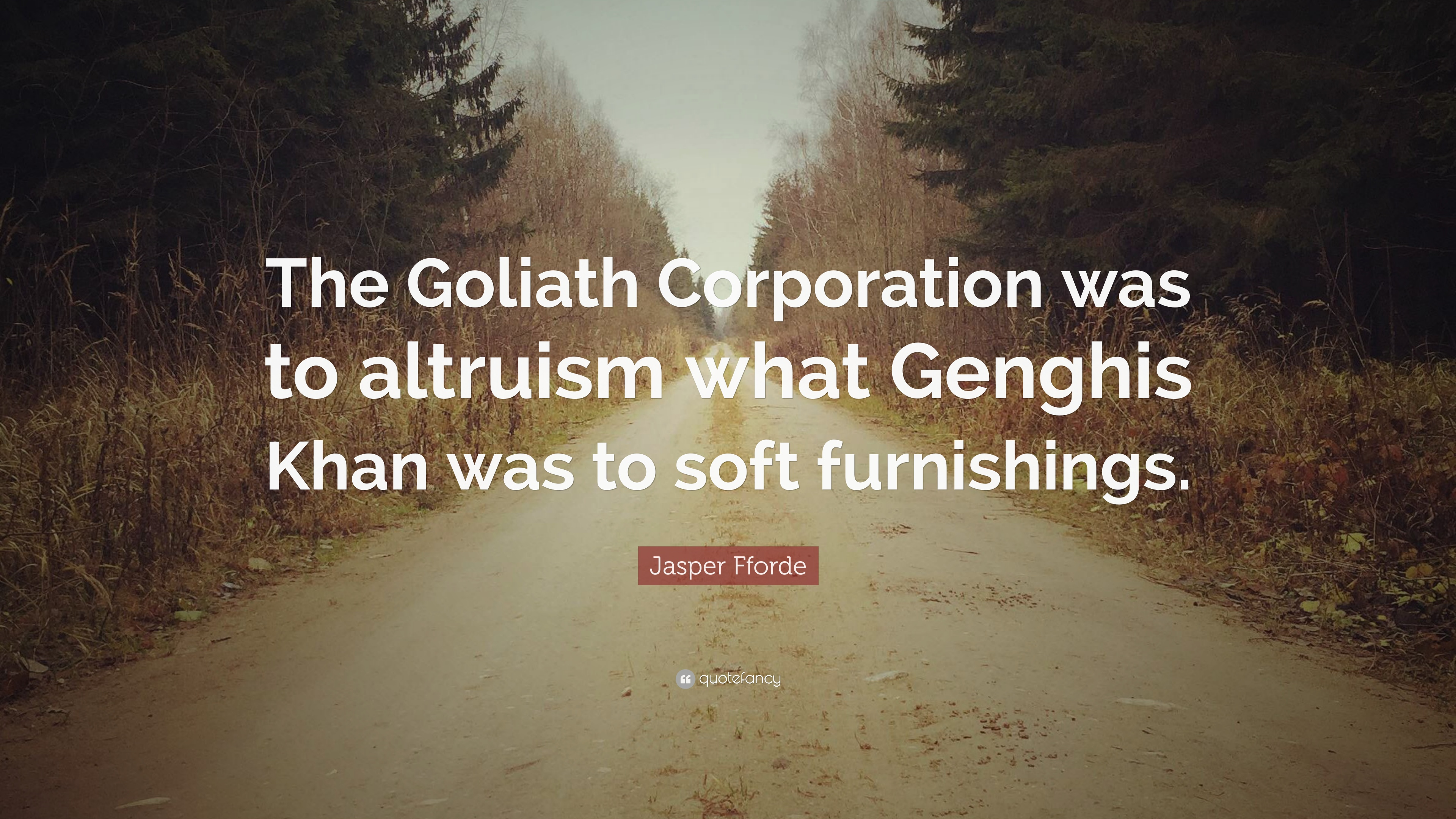 Jasper Fforde Quote The Goliath Corporation Was To Altruism What