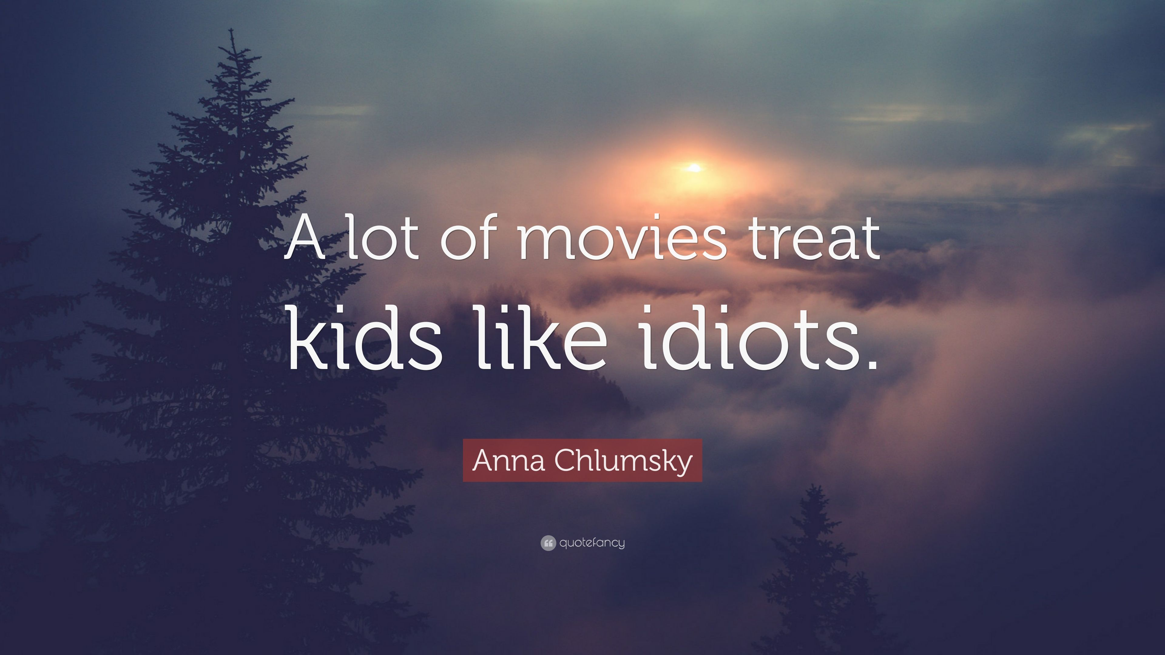 Anna Chlumsky Quote \u201cA lot of movies treat kids like idiots