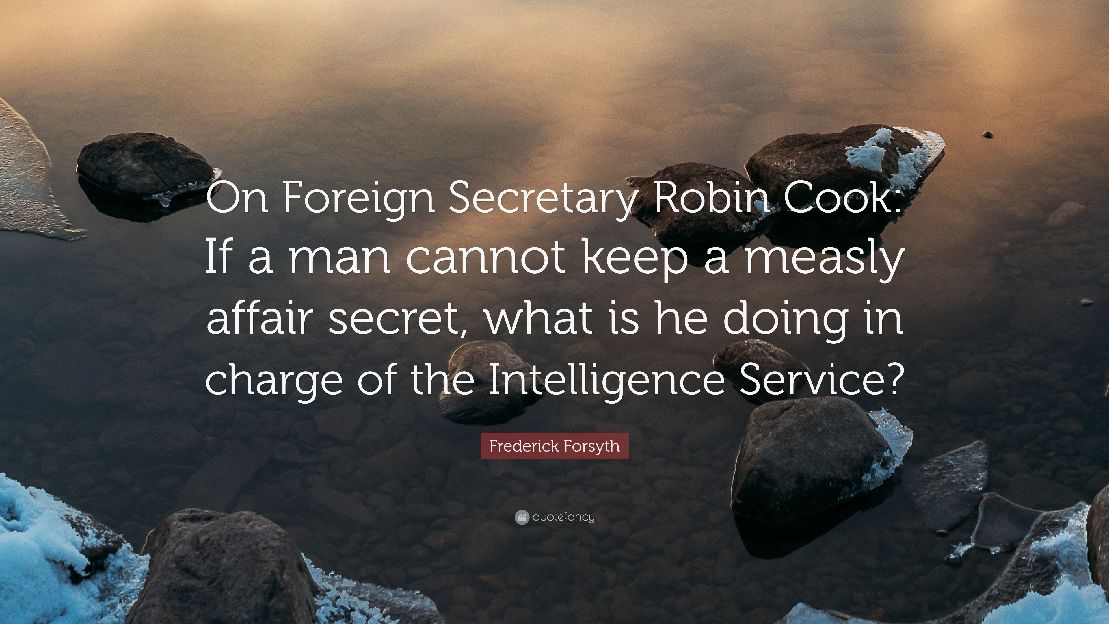 """Frederick Forsyth Quote: """"On Foreign Secretary Robin Cook: If a man"""