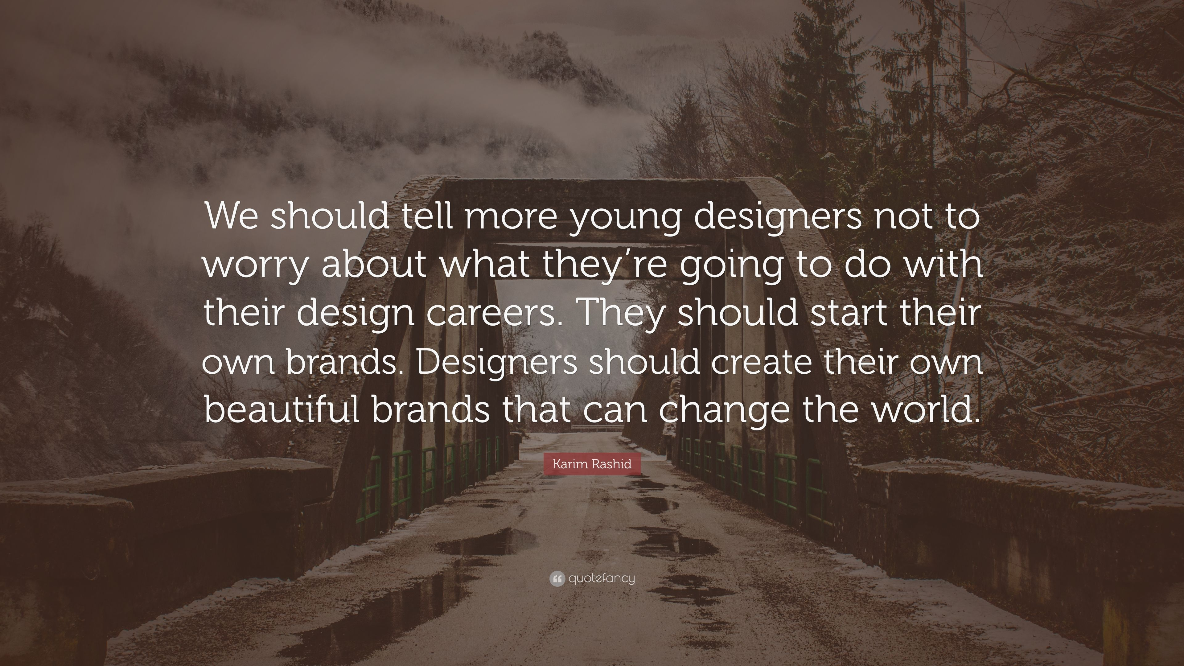 Karim Rashid Quote We Should Tell More Young Designers Not