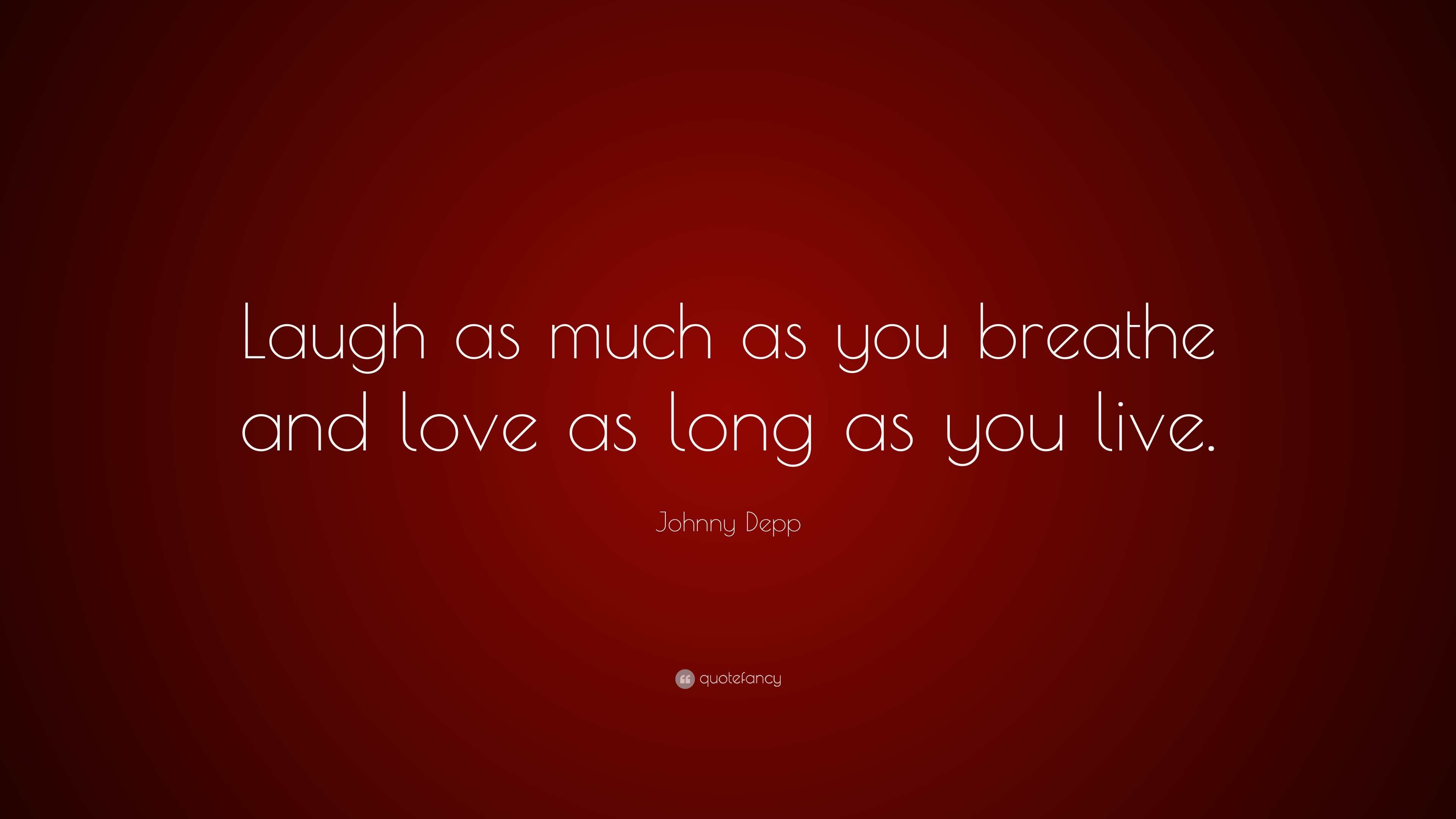 """Johnny Depp Quote: """"Laugh As Much As You Breathe And Love"""