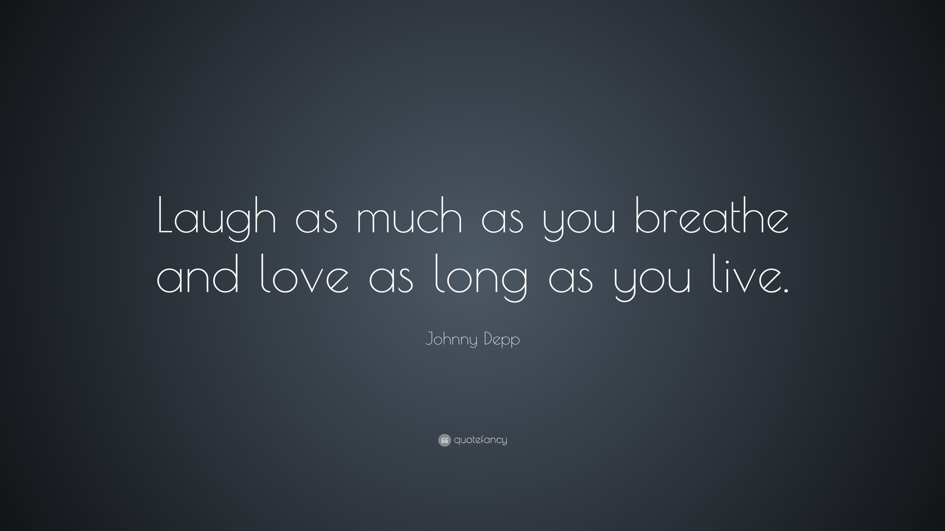 "Johnny Depp Quote: ""Laugh As Much As You Breathe And Love"