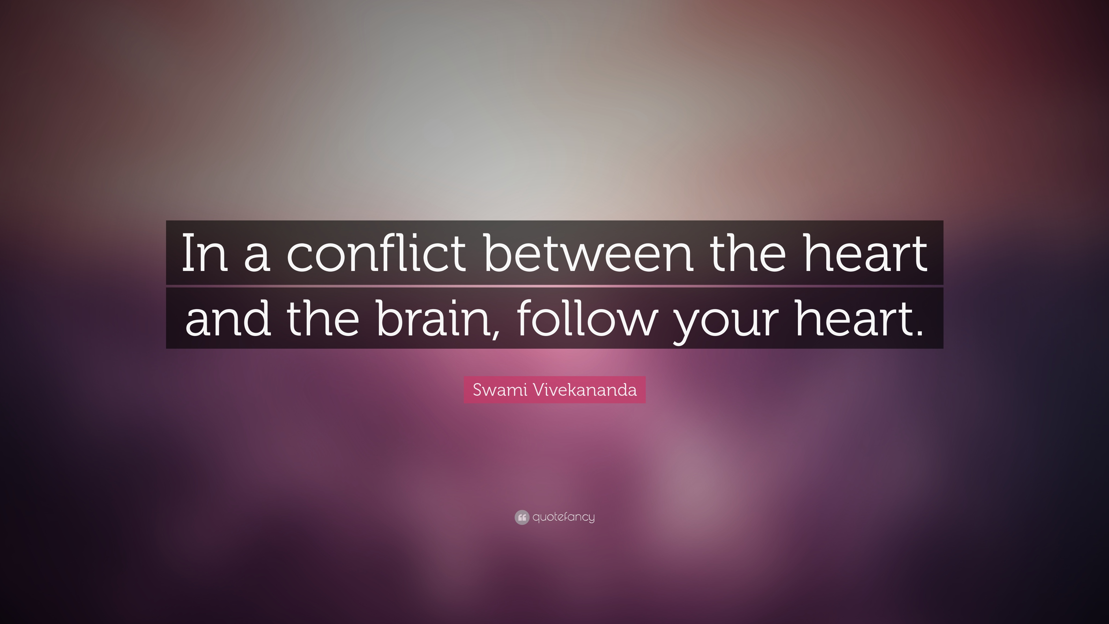 Swami Vivekananda Quote In A Conflict Between The Heart And The
