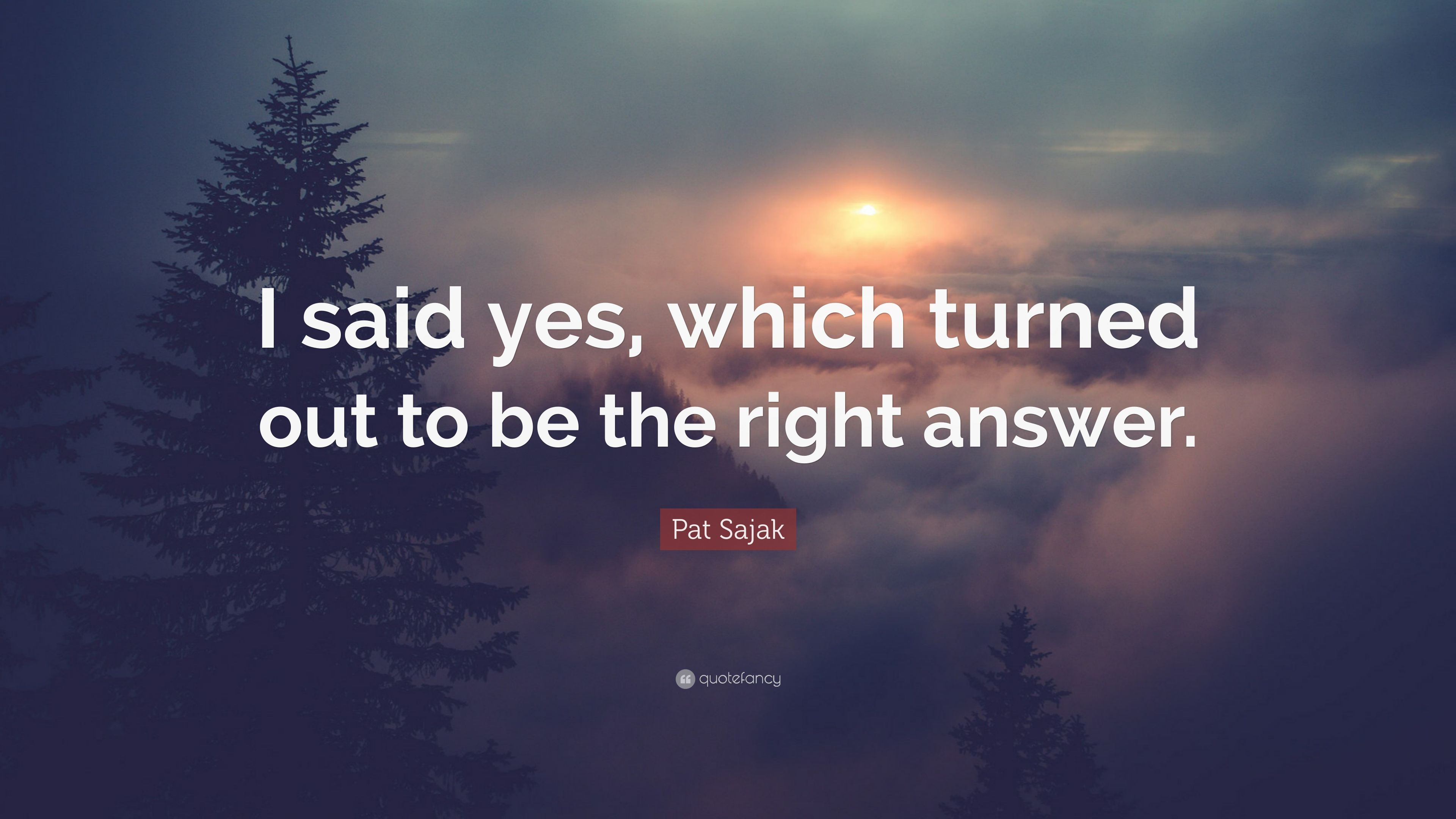 """Pat Sajak Quote: """"I said yes, which turned out to be the ..."""