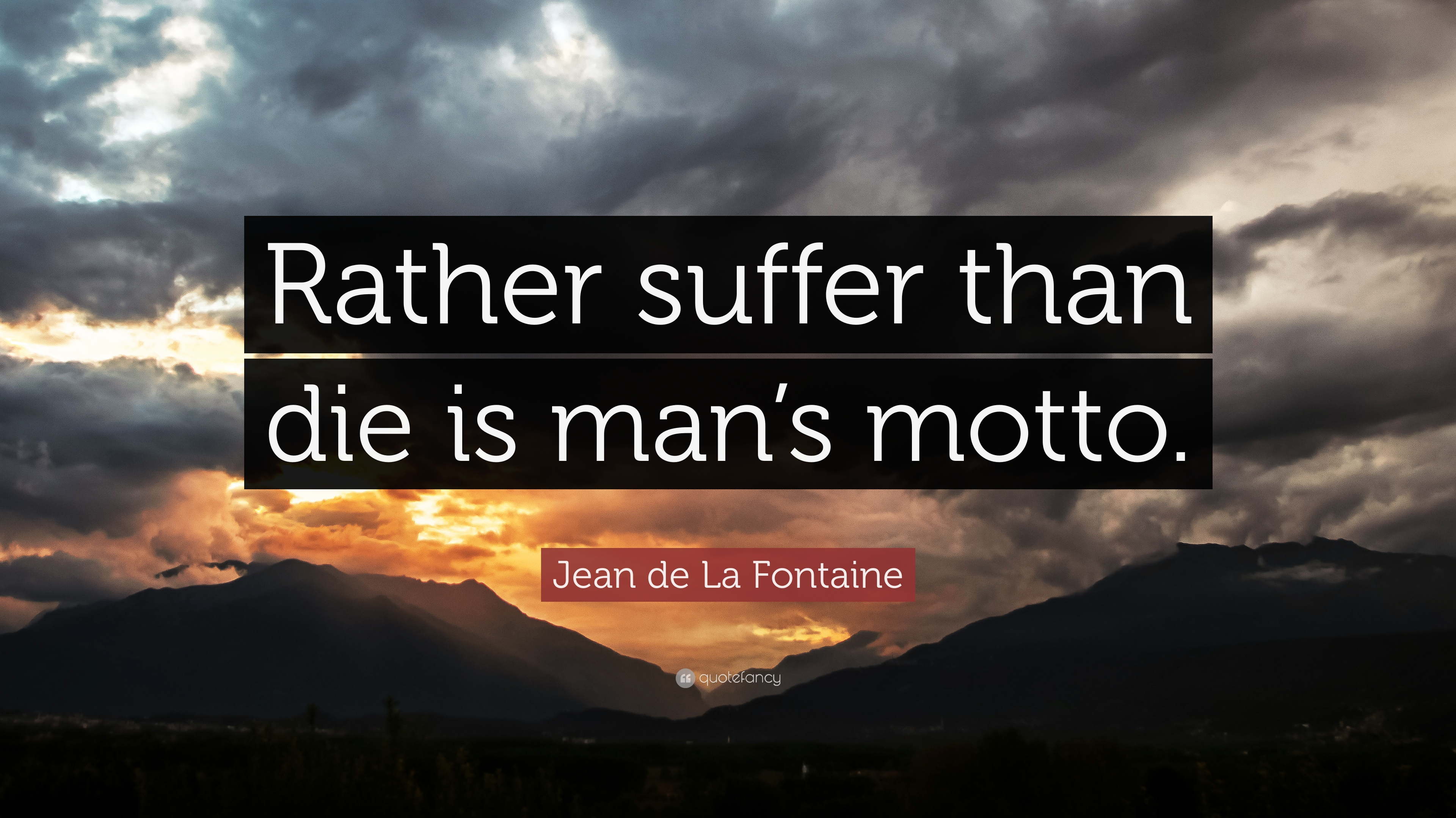 "Jean De La Fontaine Quote: ""Rather Suffer Than Die Is Man"