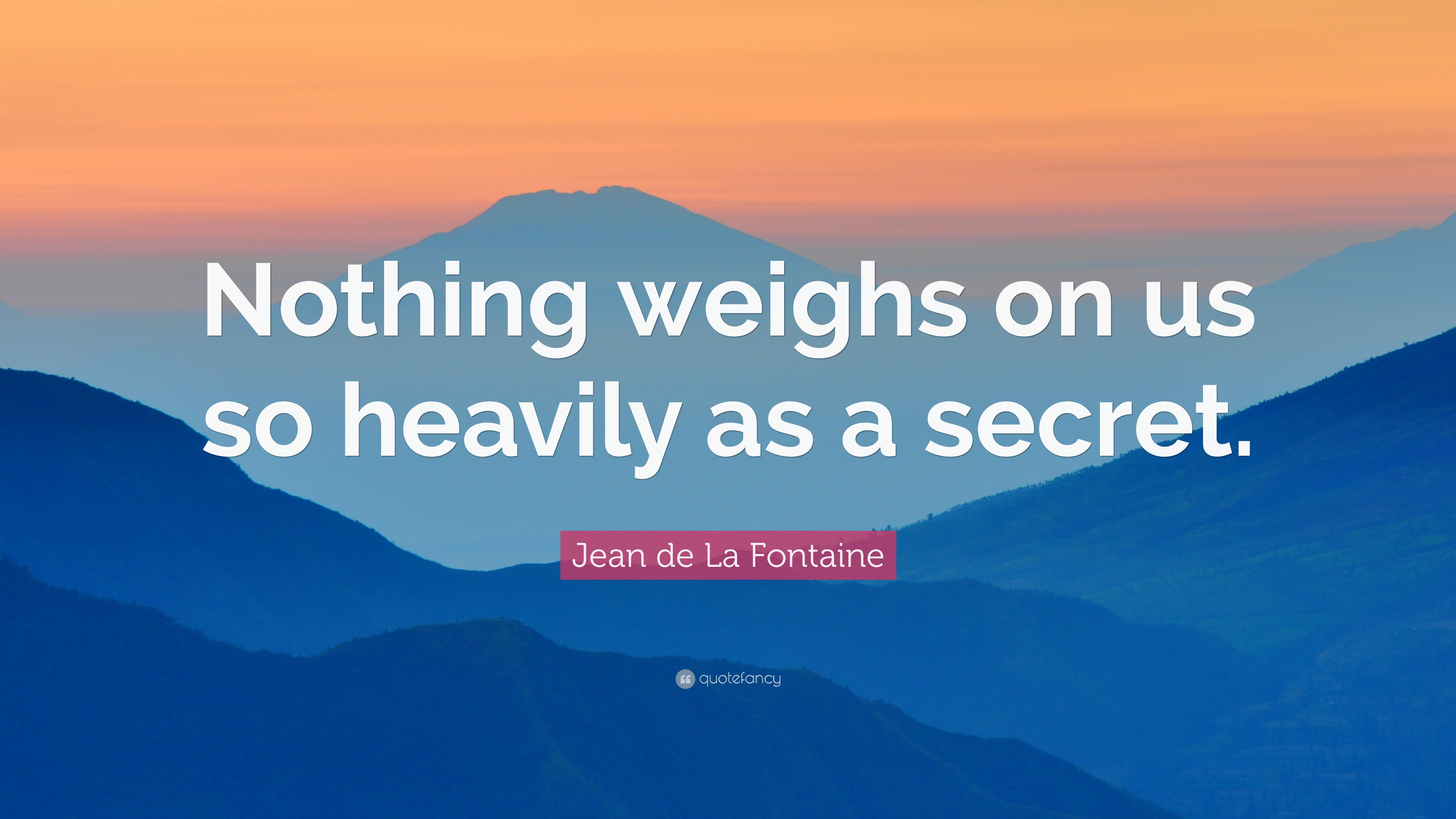 Jean De La Fontaine Quote Nothing Weighs On Us So Heavily As A