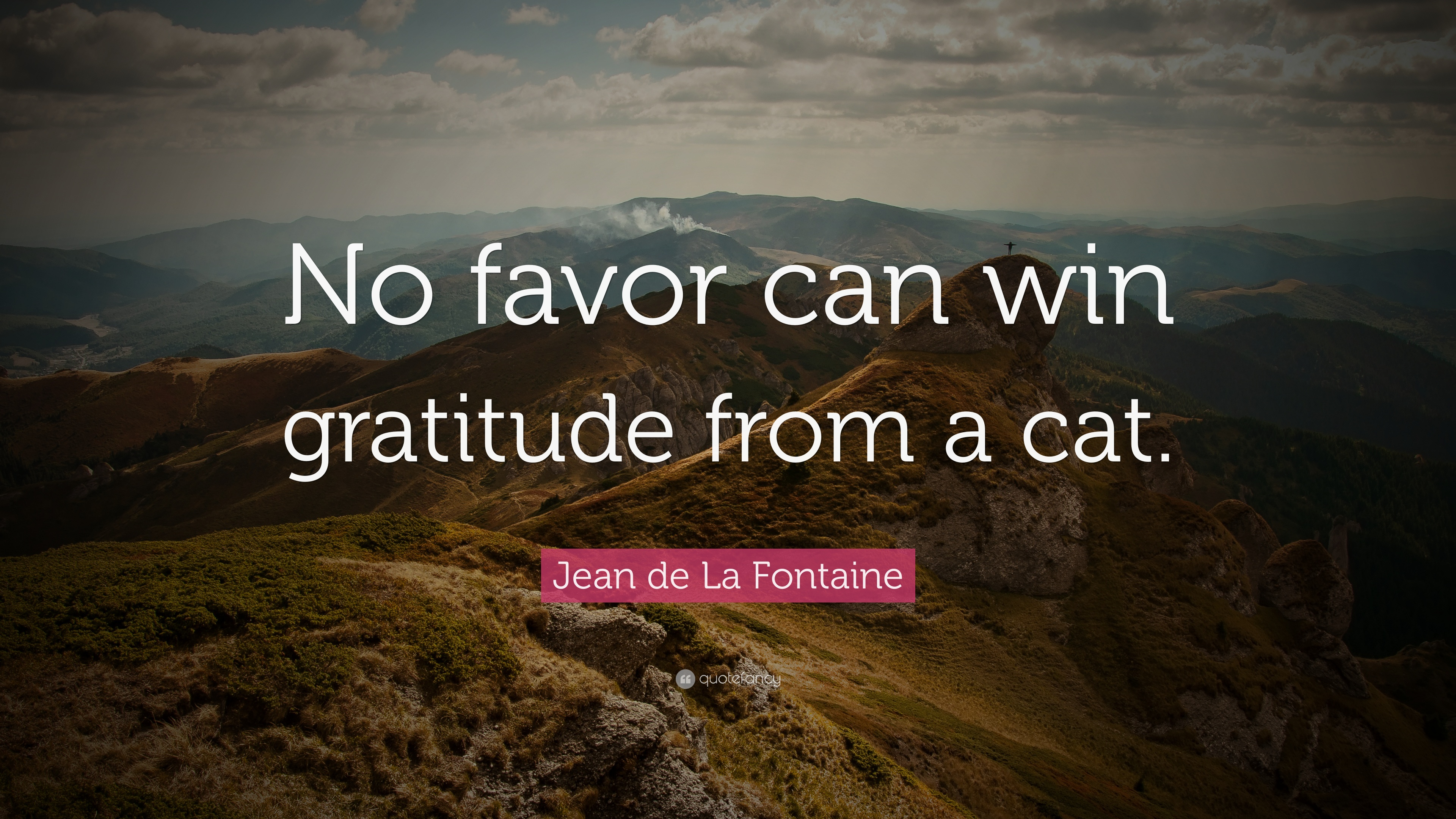 "Jean De La Fontaine Quote: ""No Favor Can Win Gratitude"