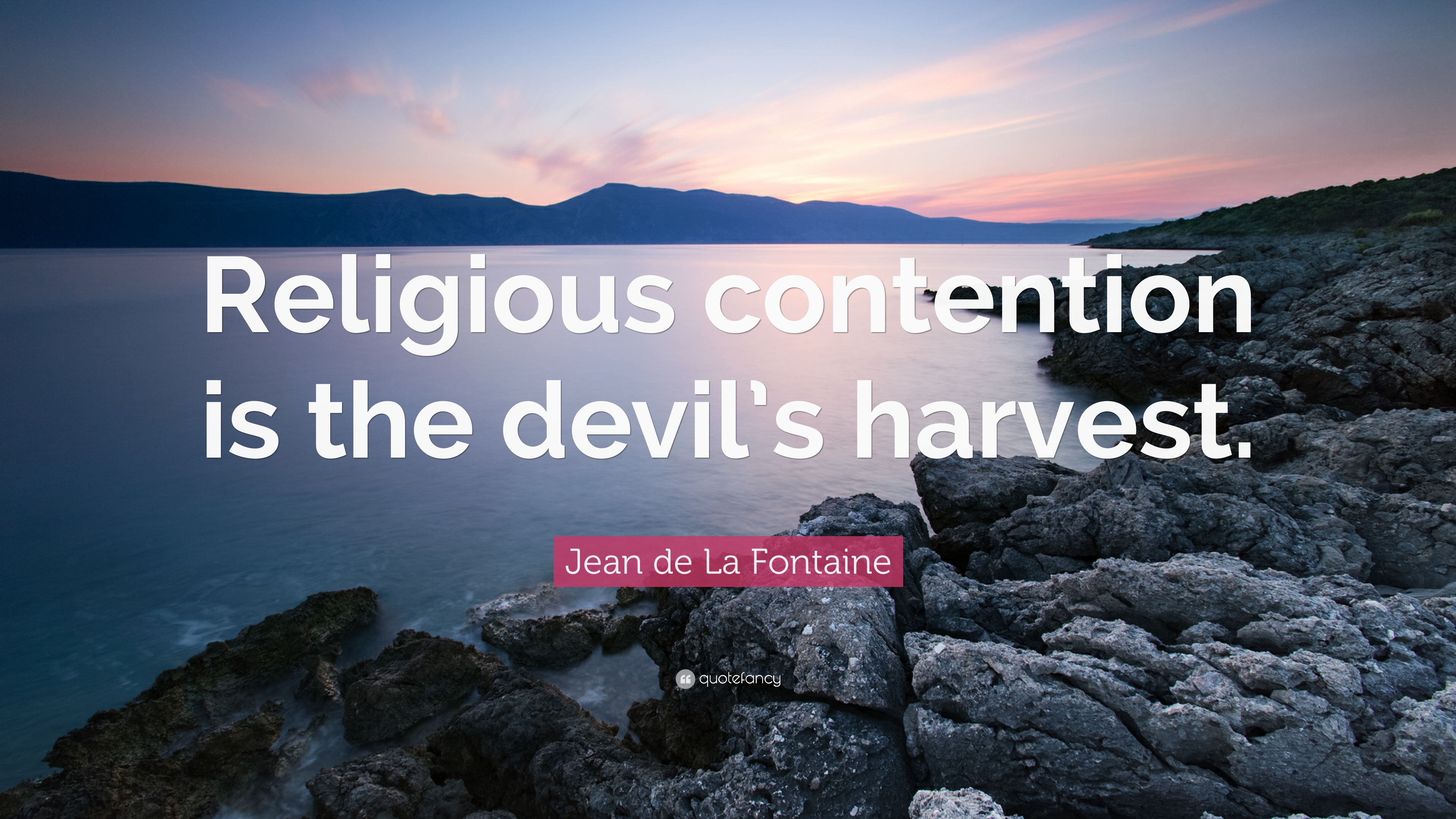 "Jean De La Fontaine Quote: ""Religious Contention Is The"