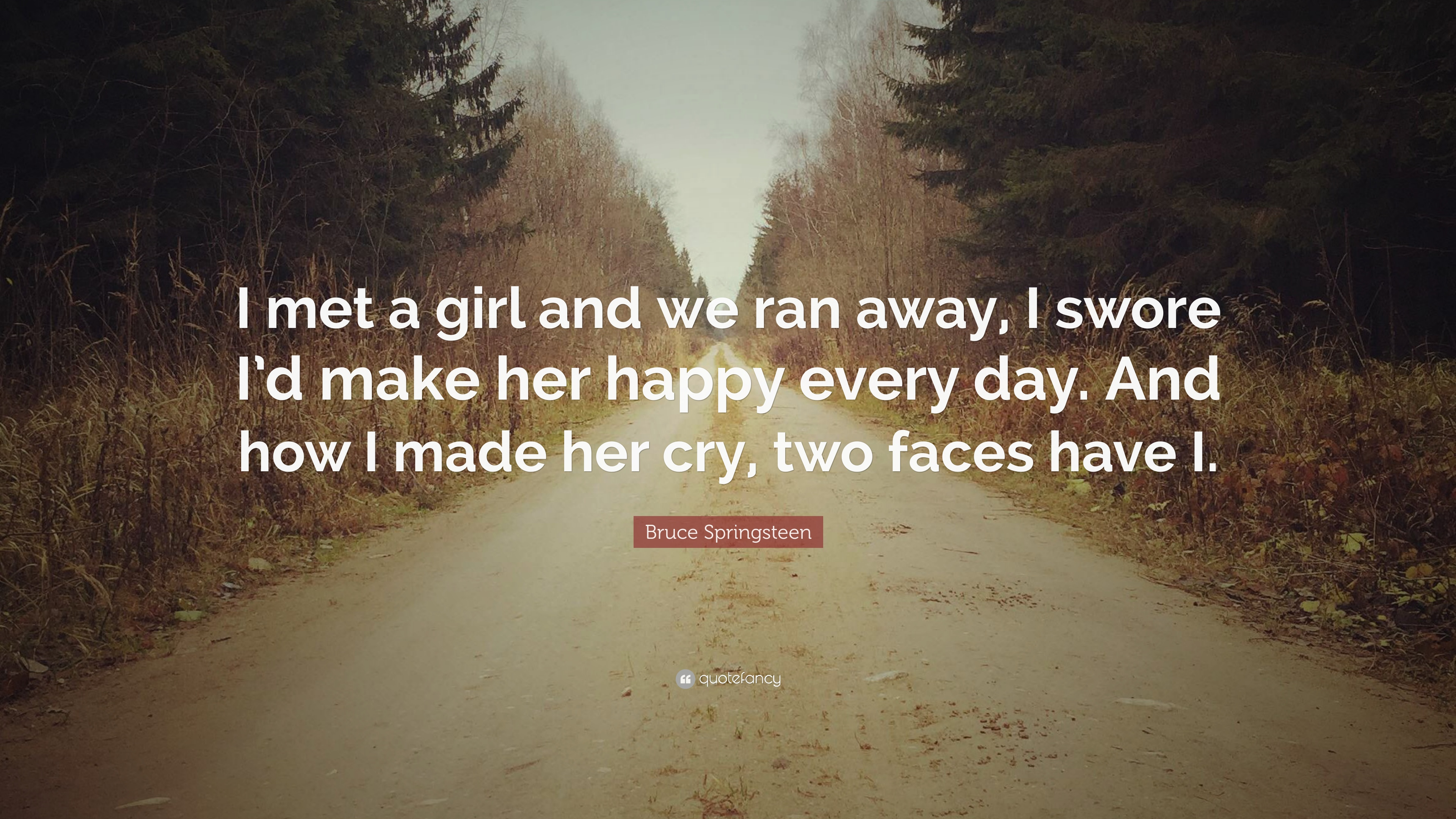 Bruce Springsteen Quote I Met A Girl And We Ran Away I Swore Id