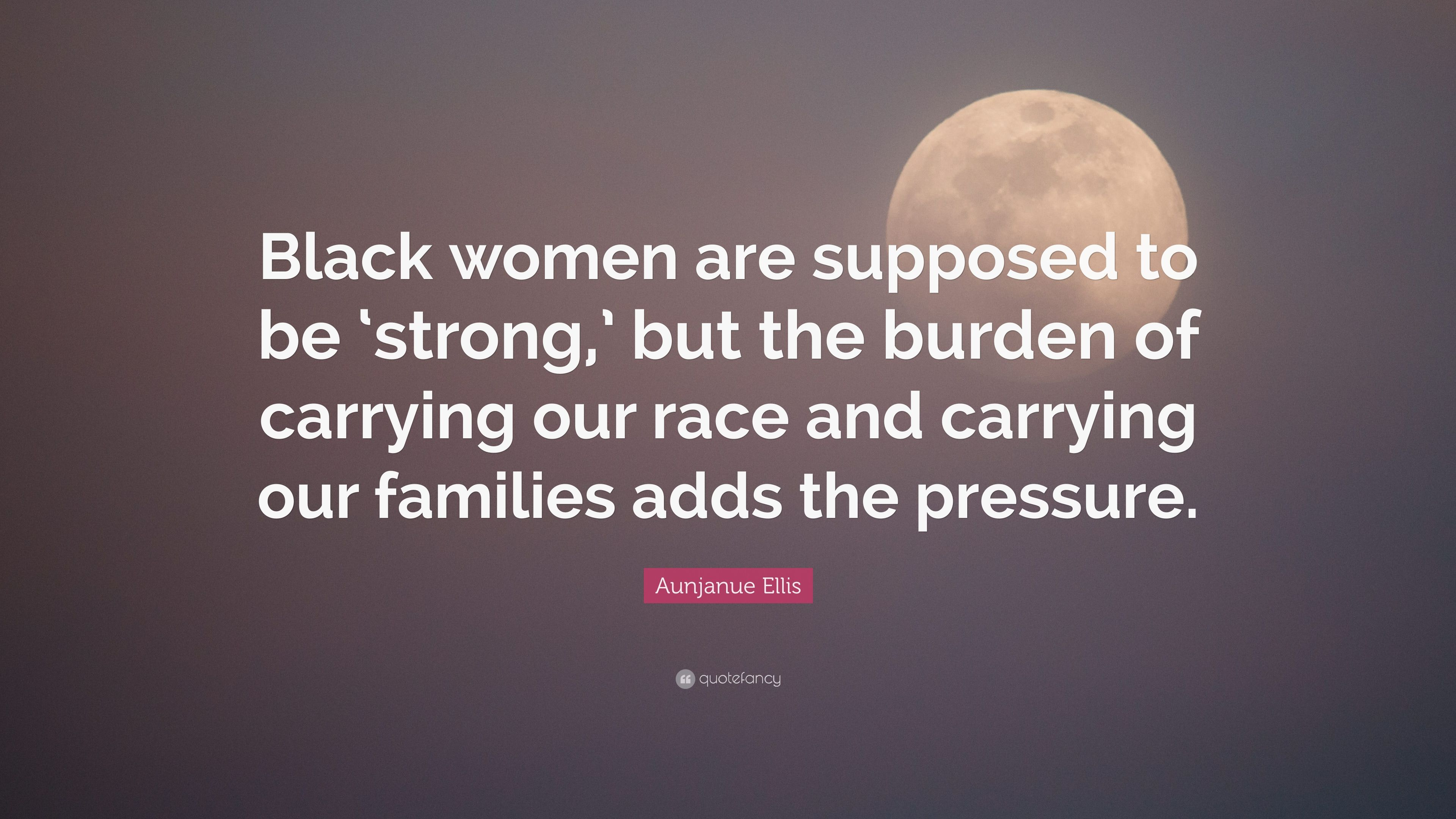 """Quotes About Strong Black Woman Aunjanue Ellis Quote """"Black Women Are Supposed To Be 'strong"""