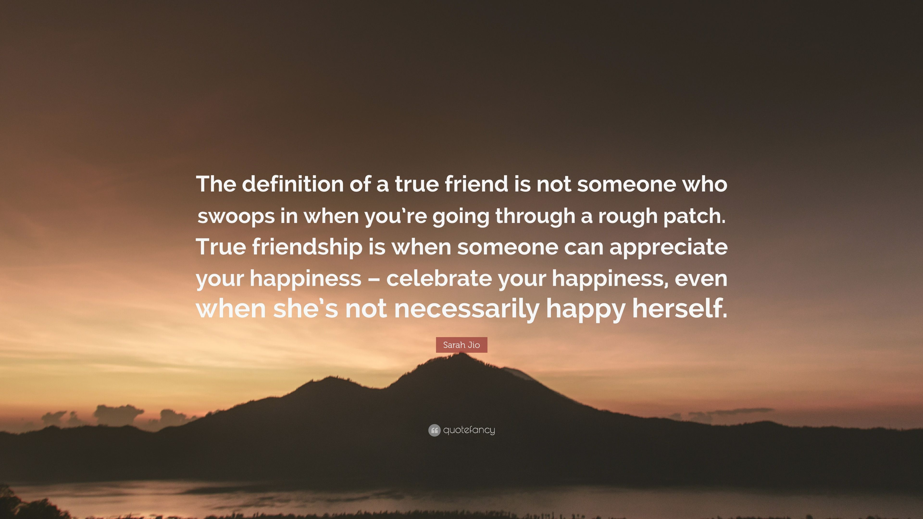 "sarah jio quote: ""the definition of a true friend is not someone who"