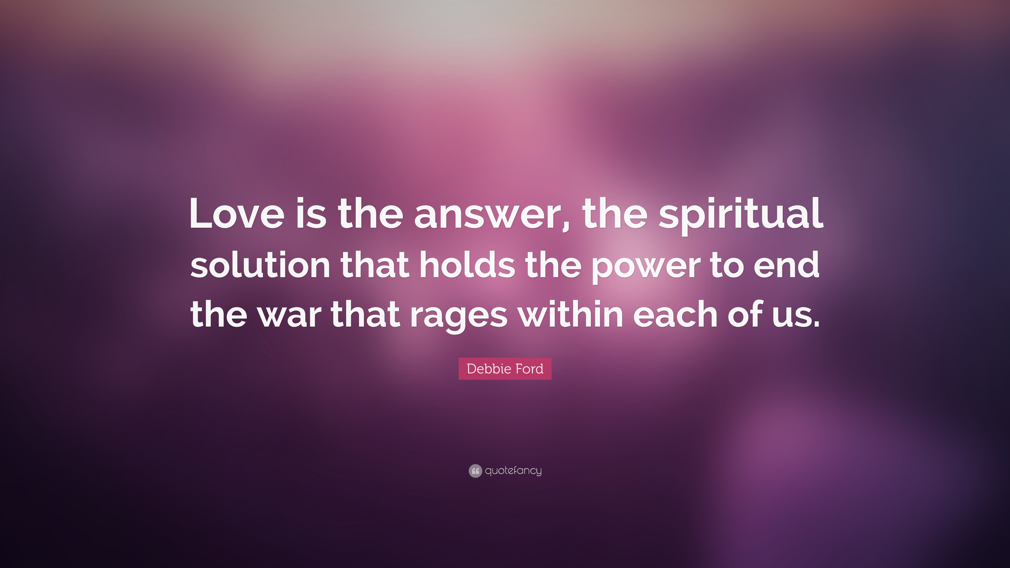 """Debbie Ford Quote: """"Love Is The Answer, The Spiritual"""